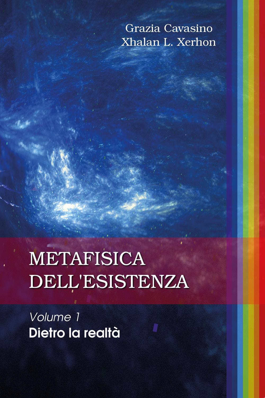 METAFISICA DELL'ESISTENZA Volume 1 – Dietro la realtà