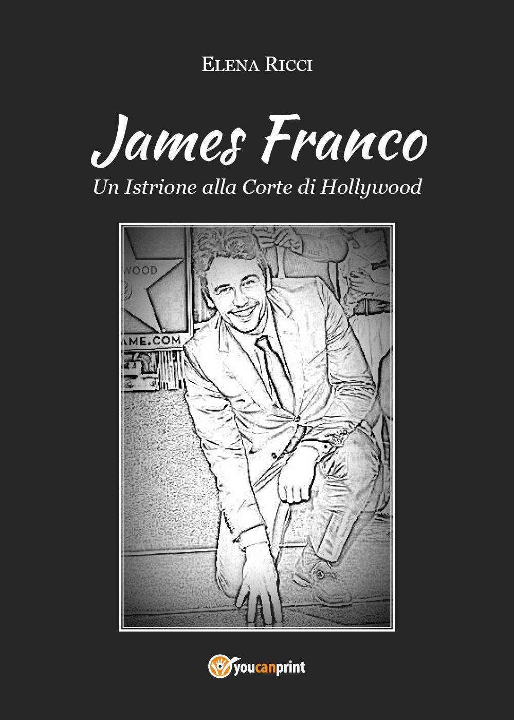 James Franco. Un Istrione alla Corte di Hollywood