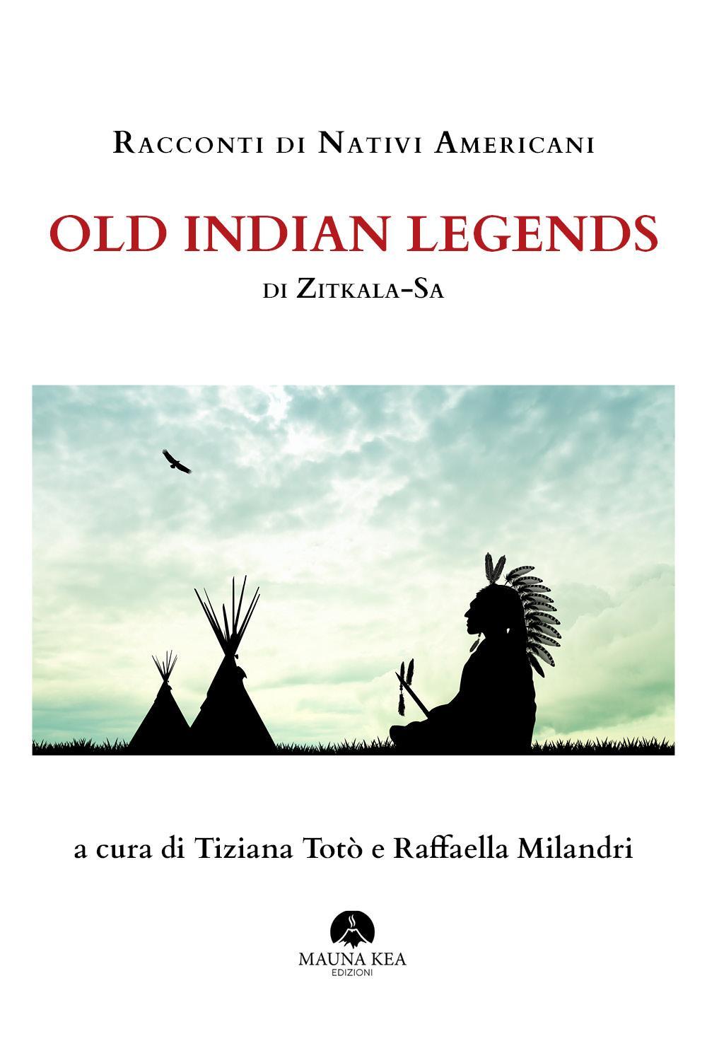Racconti di Nativi Americani : Old Indian Legends a cura di Tiziana Totò e Raffaella Milandri