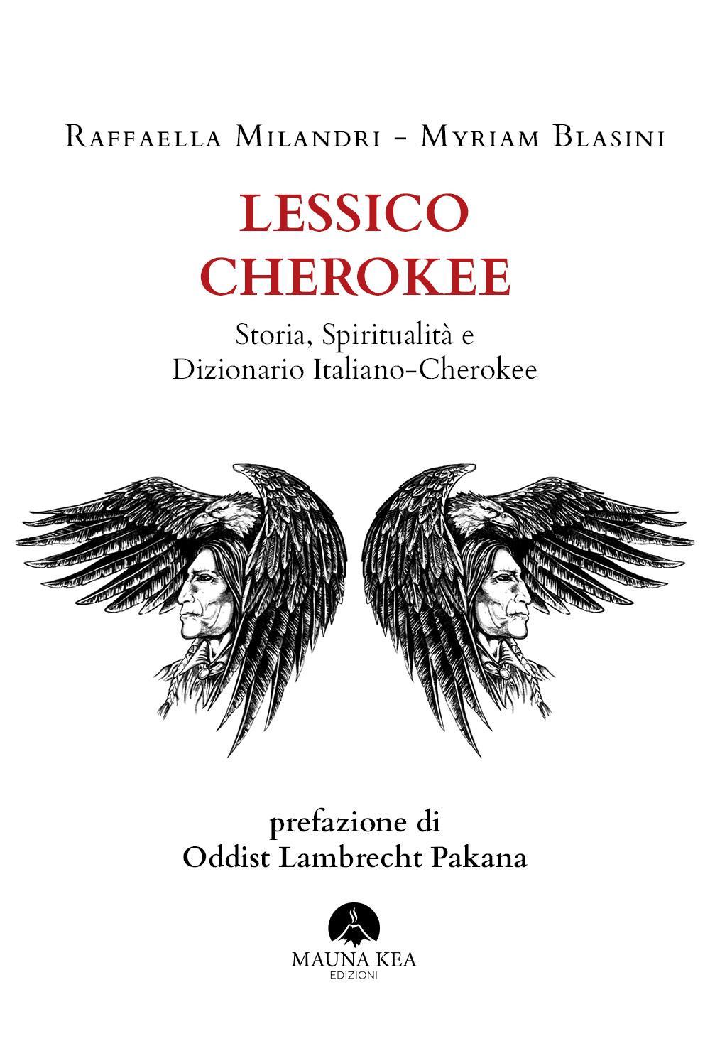 Lessico Cherokee. Storia, Spiritualità e Dizionario Italiano-Cherokee