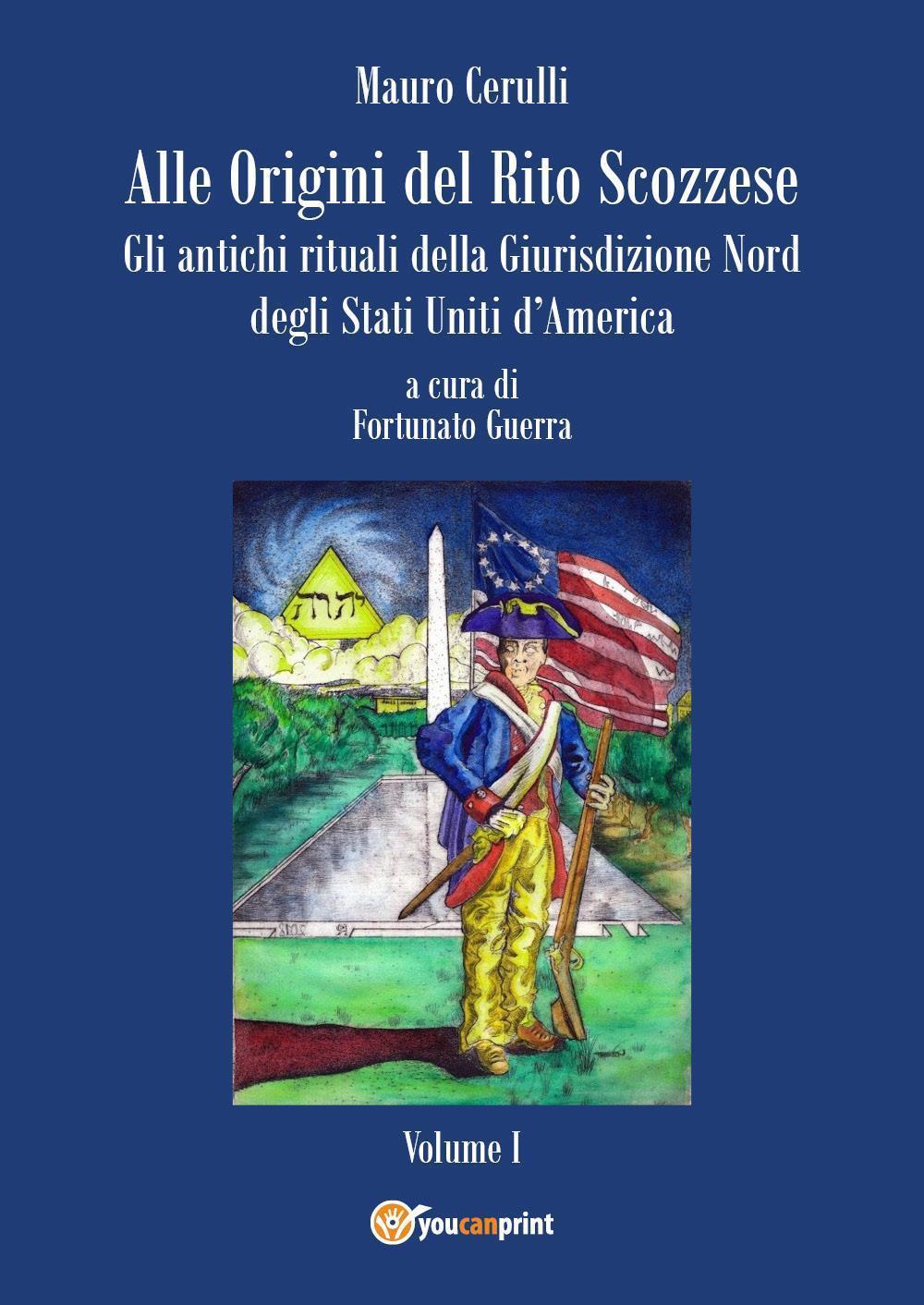 Alle origini del rito scozzese. Gli antichi rituali della Giurisdizione Nord degli Stati Uniti d'America. Volume 1