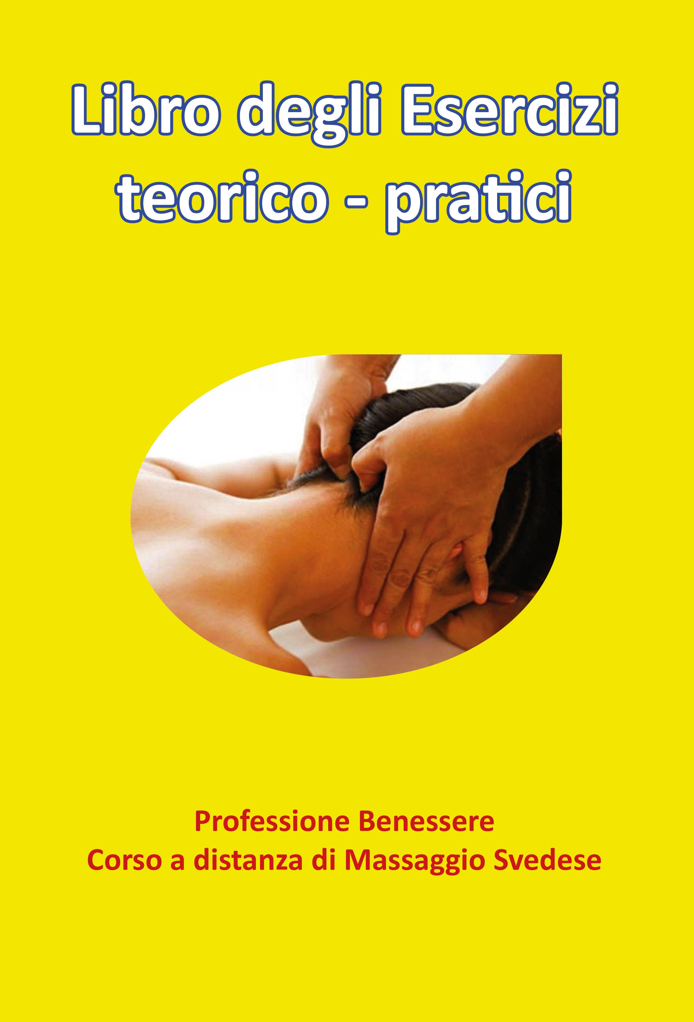 LIBRO DEGLI ESERCIZI - Professione Benessere - Corso a distanza di Massaggio Svedese