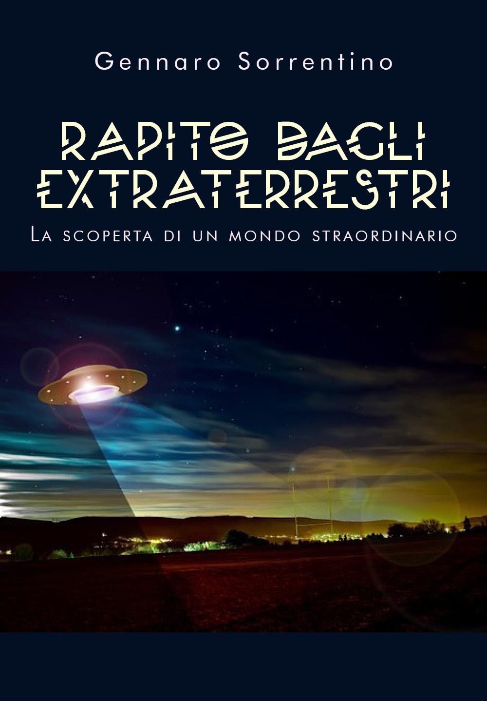 Rapito dagli extraterrestri. La scoperta di un mondo straordinario