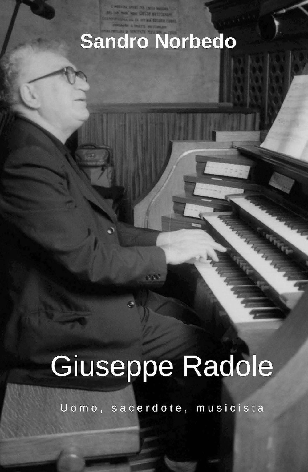 Giuseppe Radole - Uomo, sacerdote, musicista