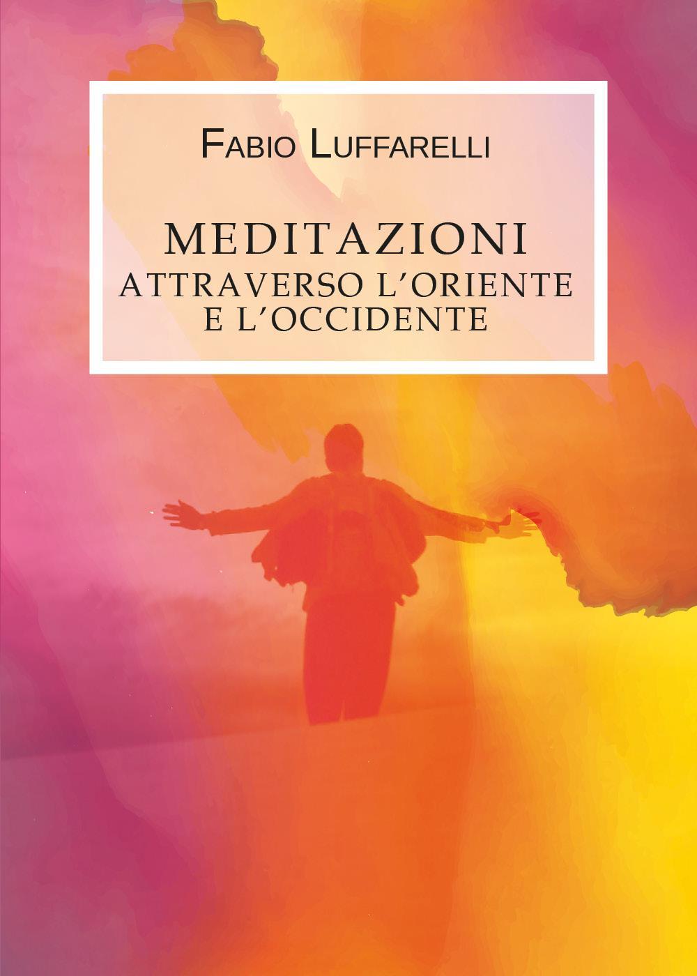 Meditazioni, attraverso l'Oriente e l'Occidente