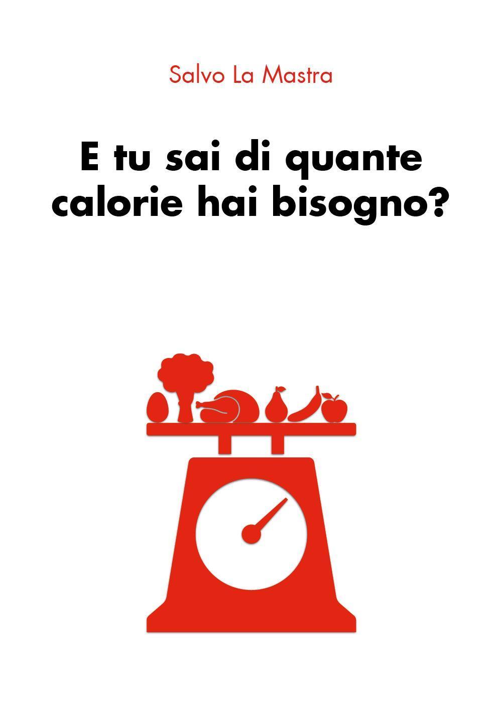 E tu sai di quante calorie hai bisogno?