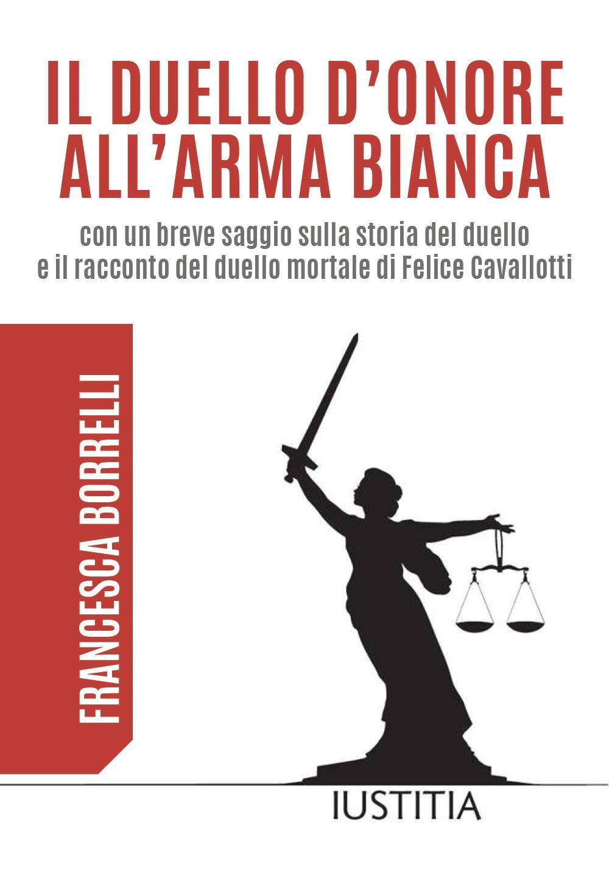 Il duello d'onore all'arma bianca con un breve saggio sulla storia del duello  e il racconto del duello mortale di Felice Cavallotti