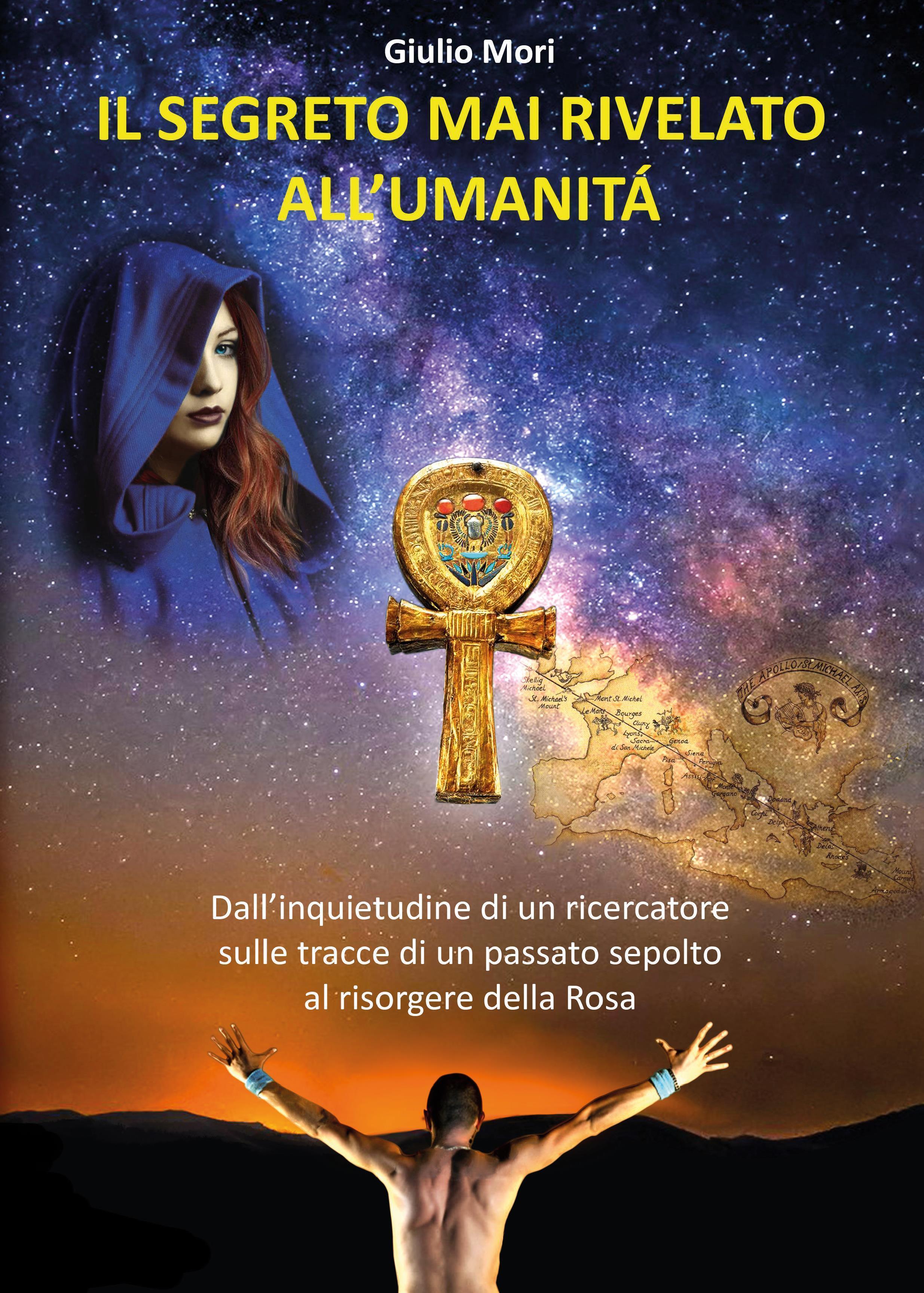"""Il Segreto mai Rivelato all'Umanità""""Sottotitolo: """"Dall'inquietudine di un ricercatore sulle tracce di un passato sepolto al risorgere della Rosa"""