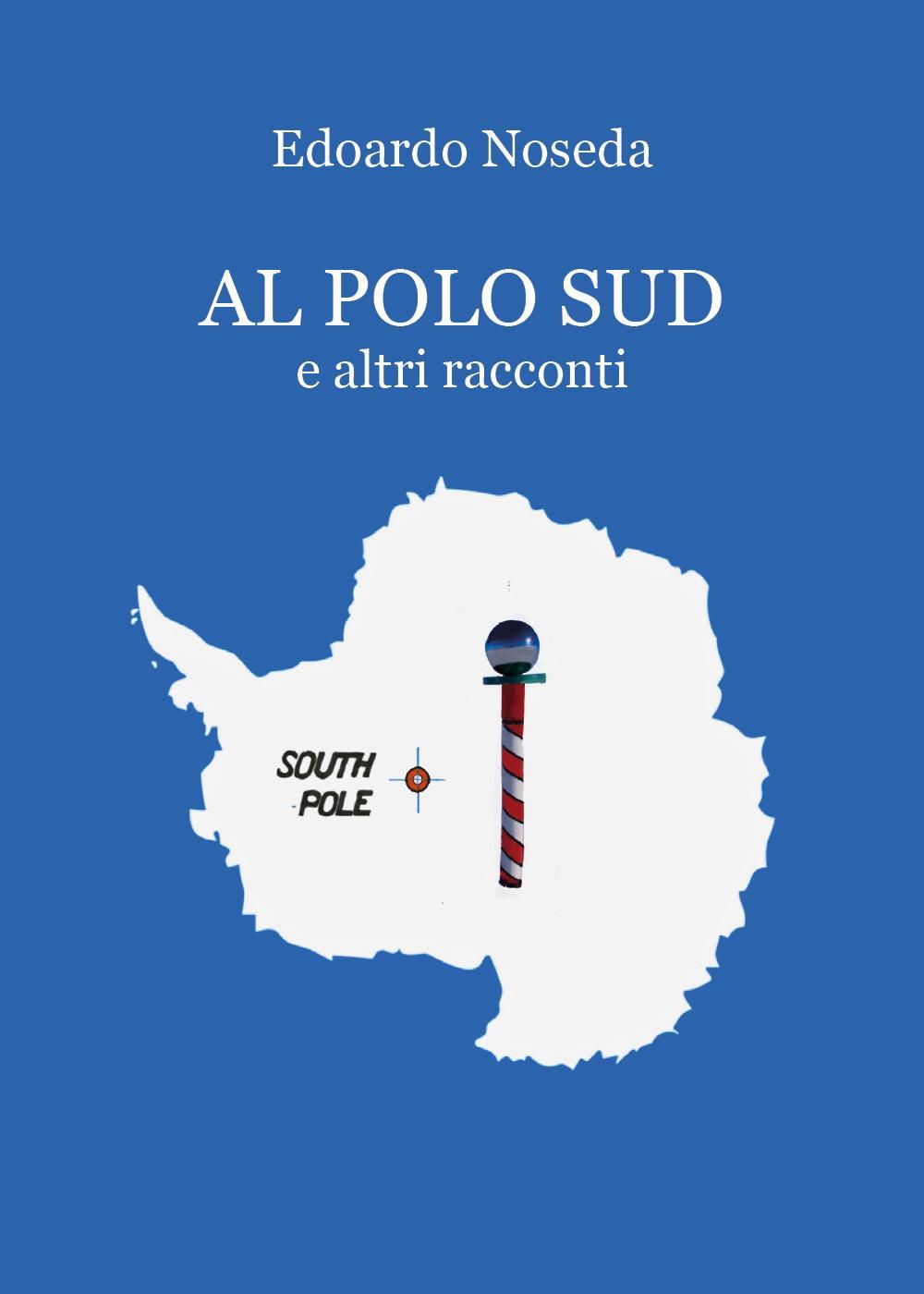 Al Polo Sud ed altri racconti