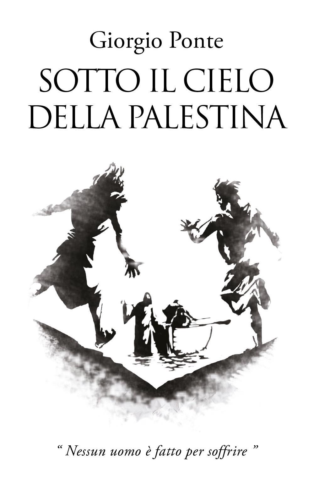 Sotto il Cielo della Palestina: Nessun uomo è fatto per soffrire
