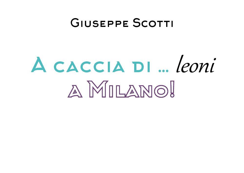 A caccia di leoni... a Milano!