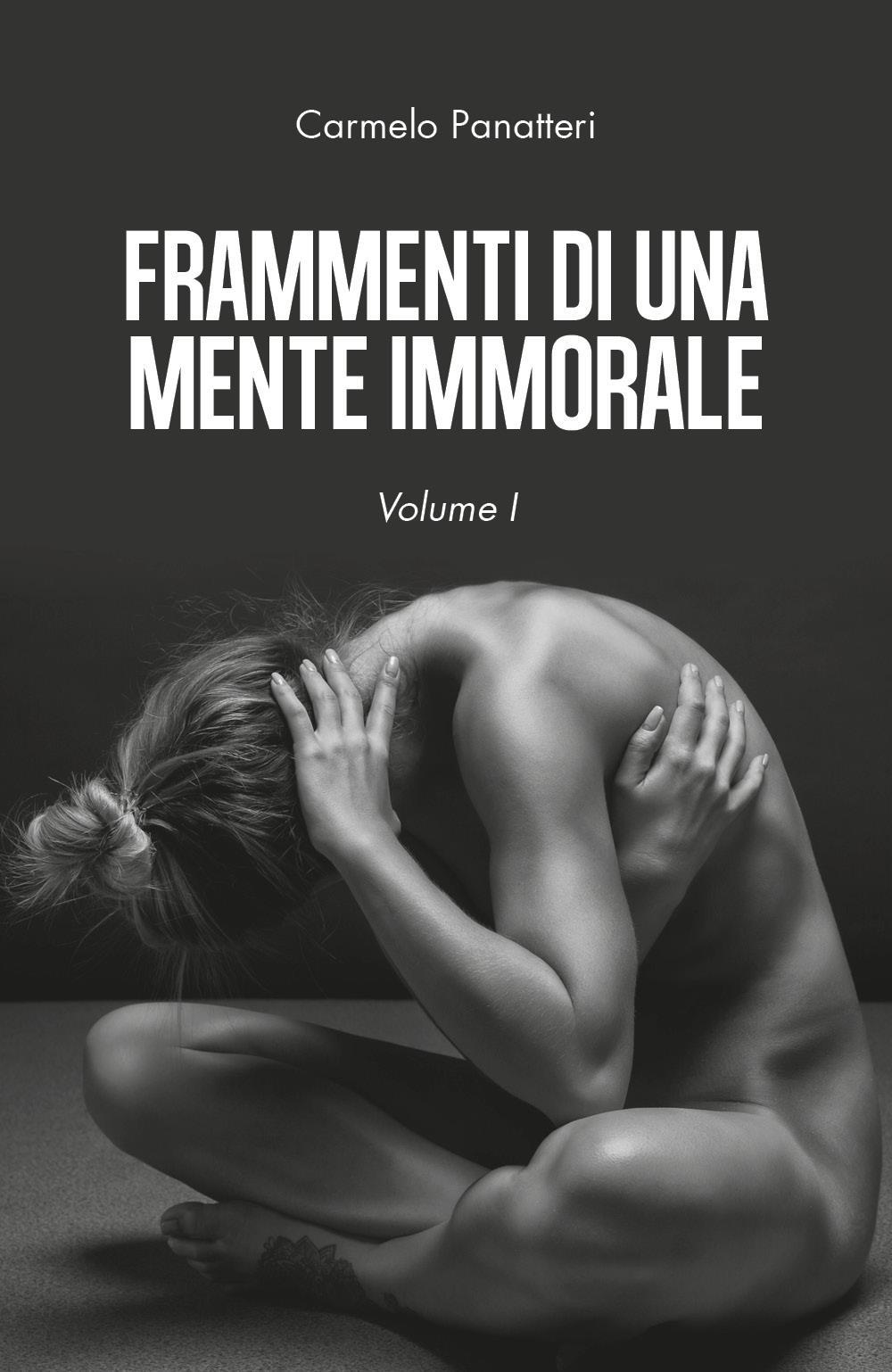 Frammenti di una mente immorale. Volume I