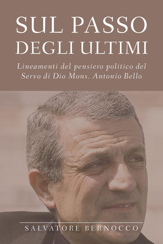 SUL PASSO DEGLI ULTIMI - Lineamenti del pensiero politico del Servo di Dio Mons. Antonio Bello