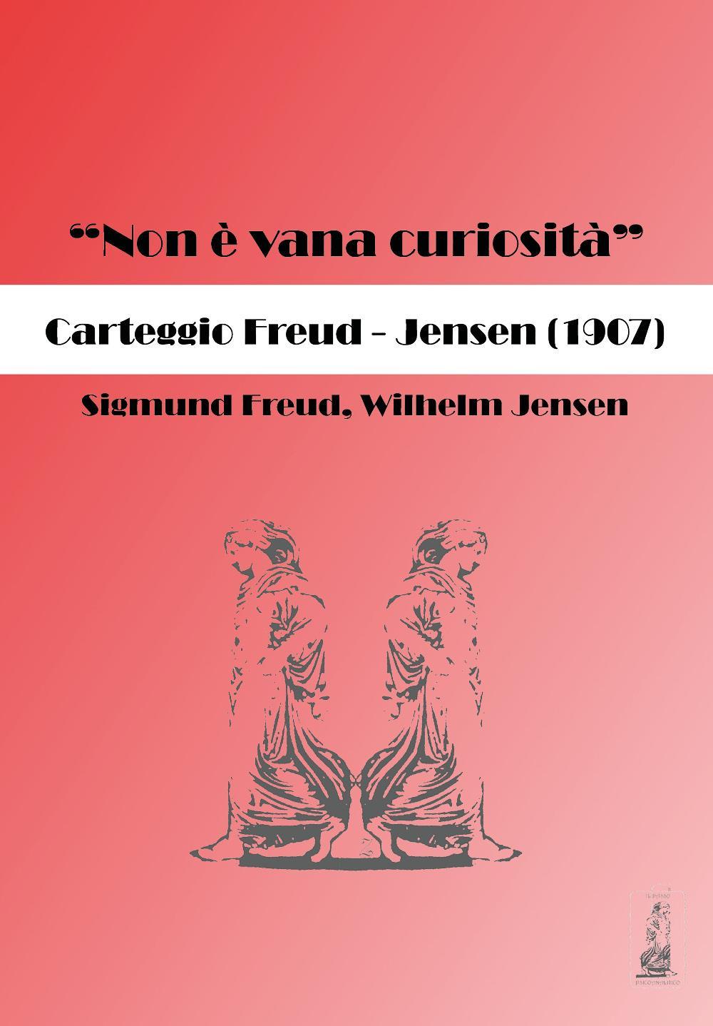 """Non è vana curiosità"". Carteggio Freud-Jensen (1907)"