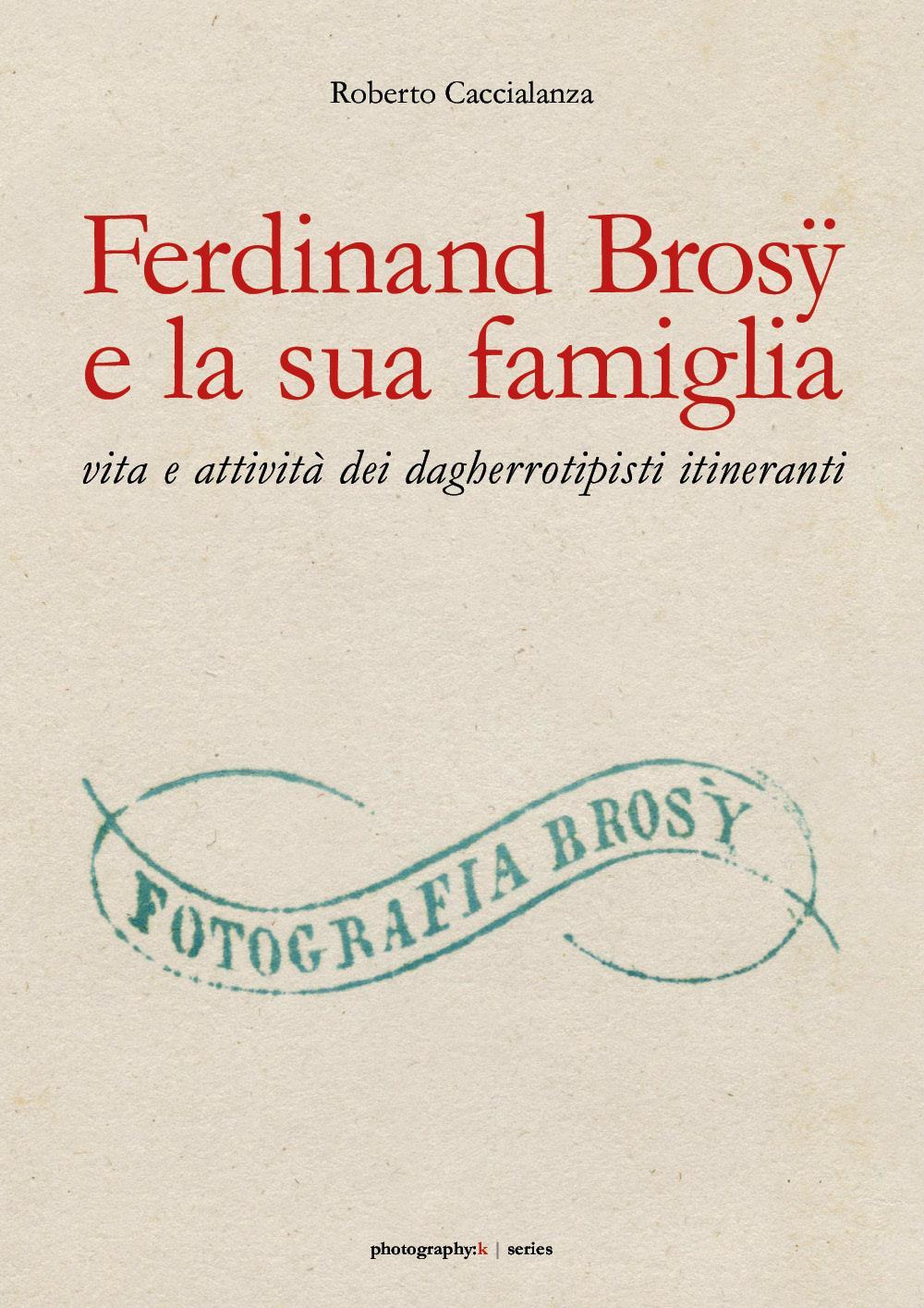 Ferdinand Brosÿ e la sua famiglia: vita e attività dei dagherrotipisti itineranti