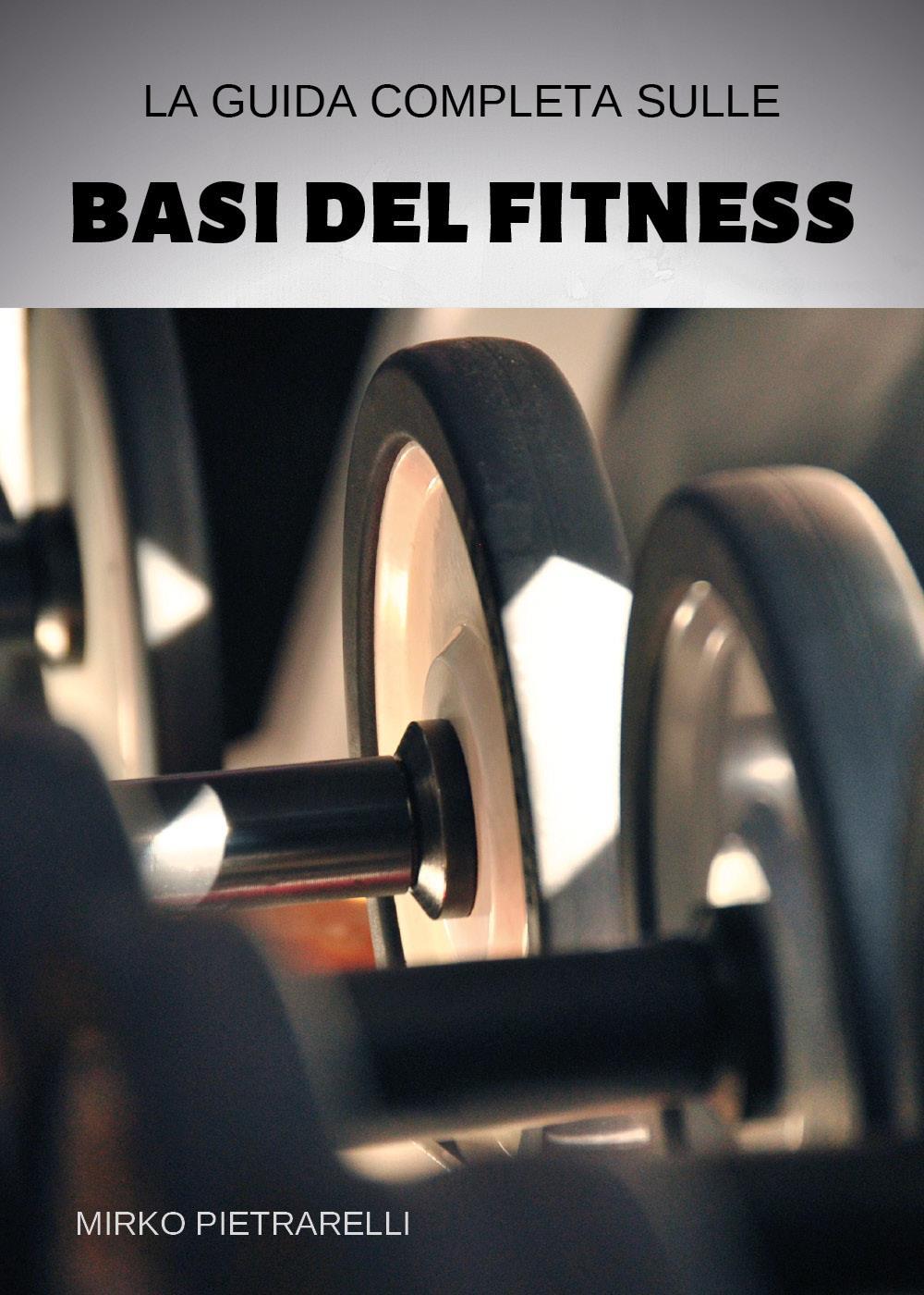 La guida completa sulle basi del fitness