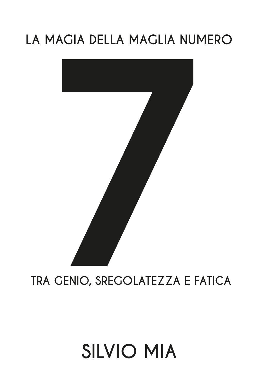 La magia della maglia numero 7 tra genio, sregolatezza e fatica