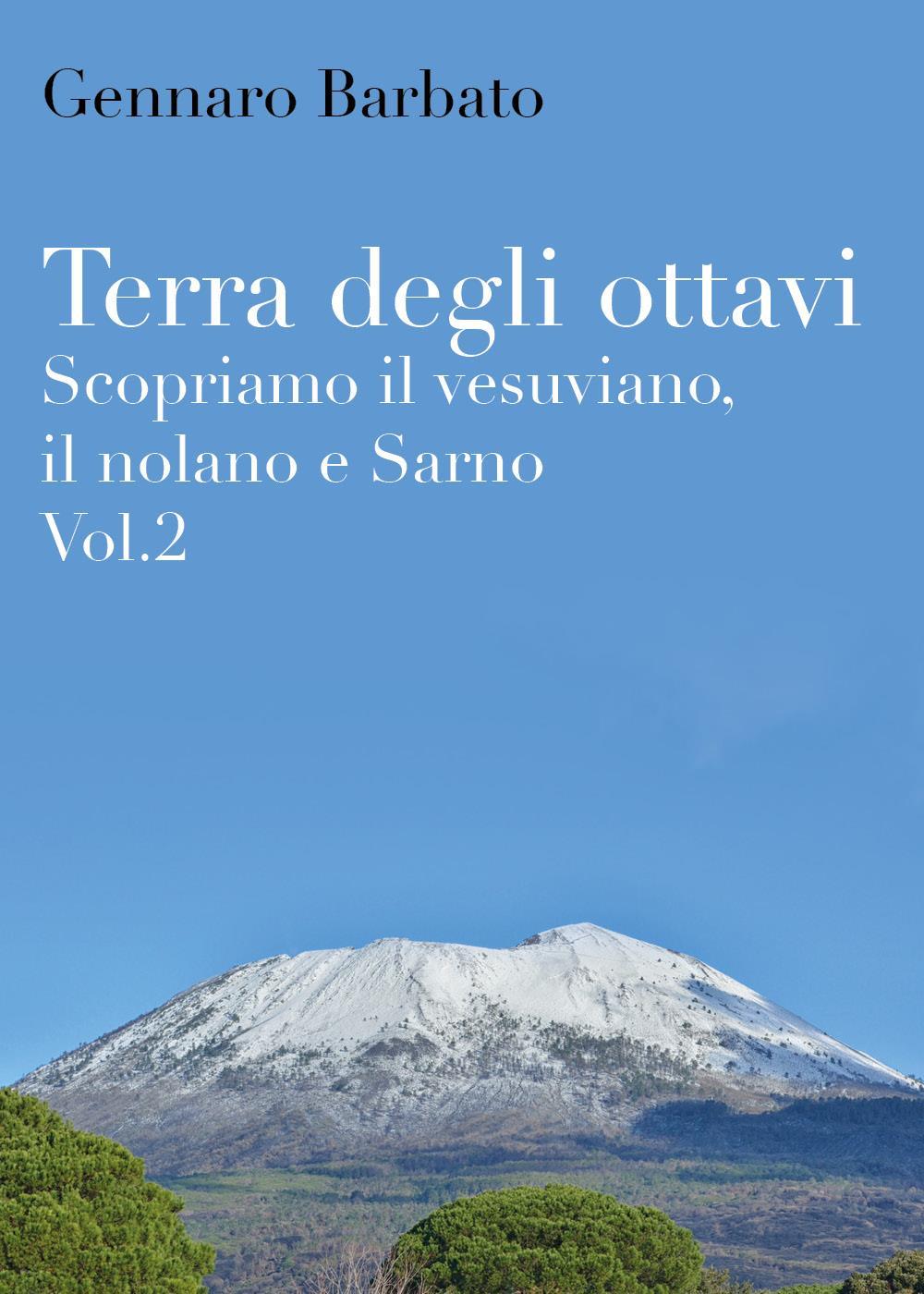 Terra degli ottavi. Scopriamo il vesuviano, il nolano e Sarno Vol.2