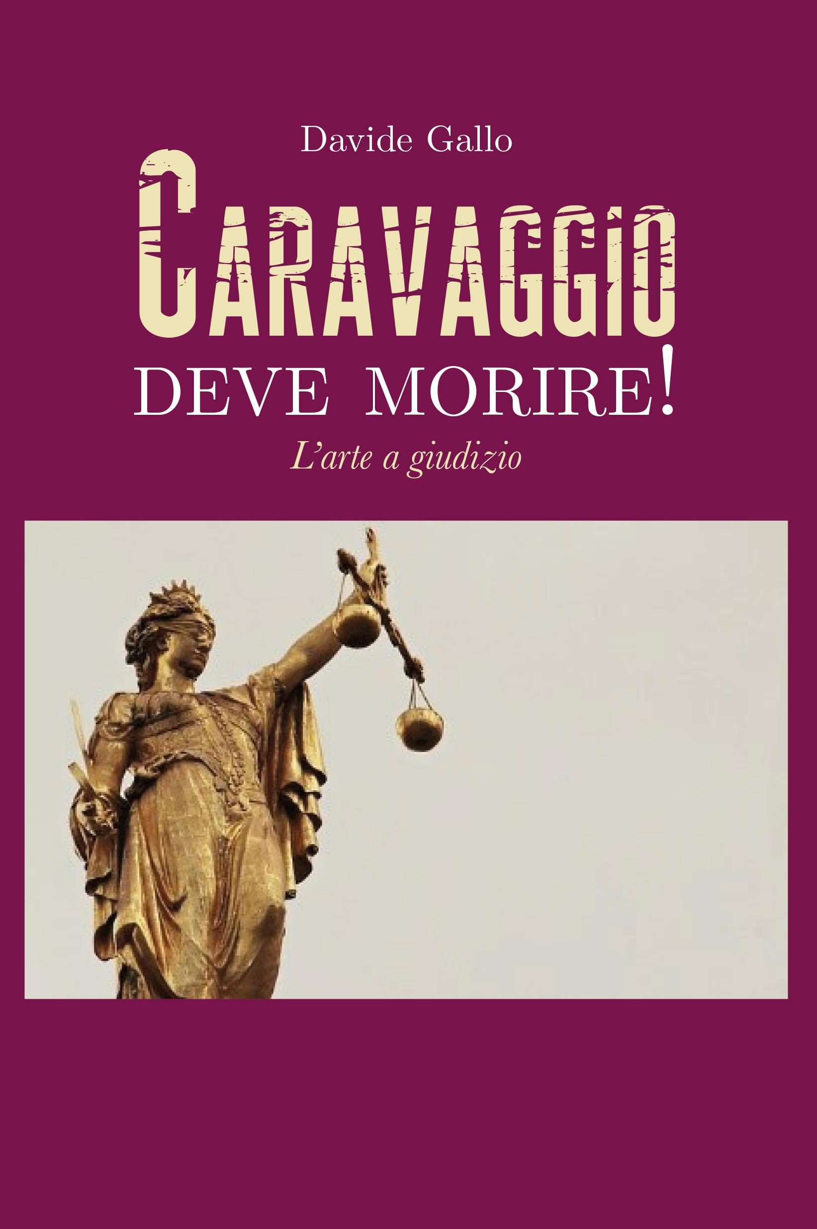 CARAVAGGIO DEVE MORIRE! L'arte a giudizio
