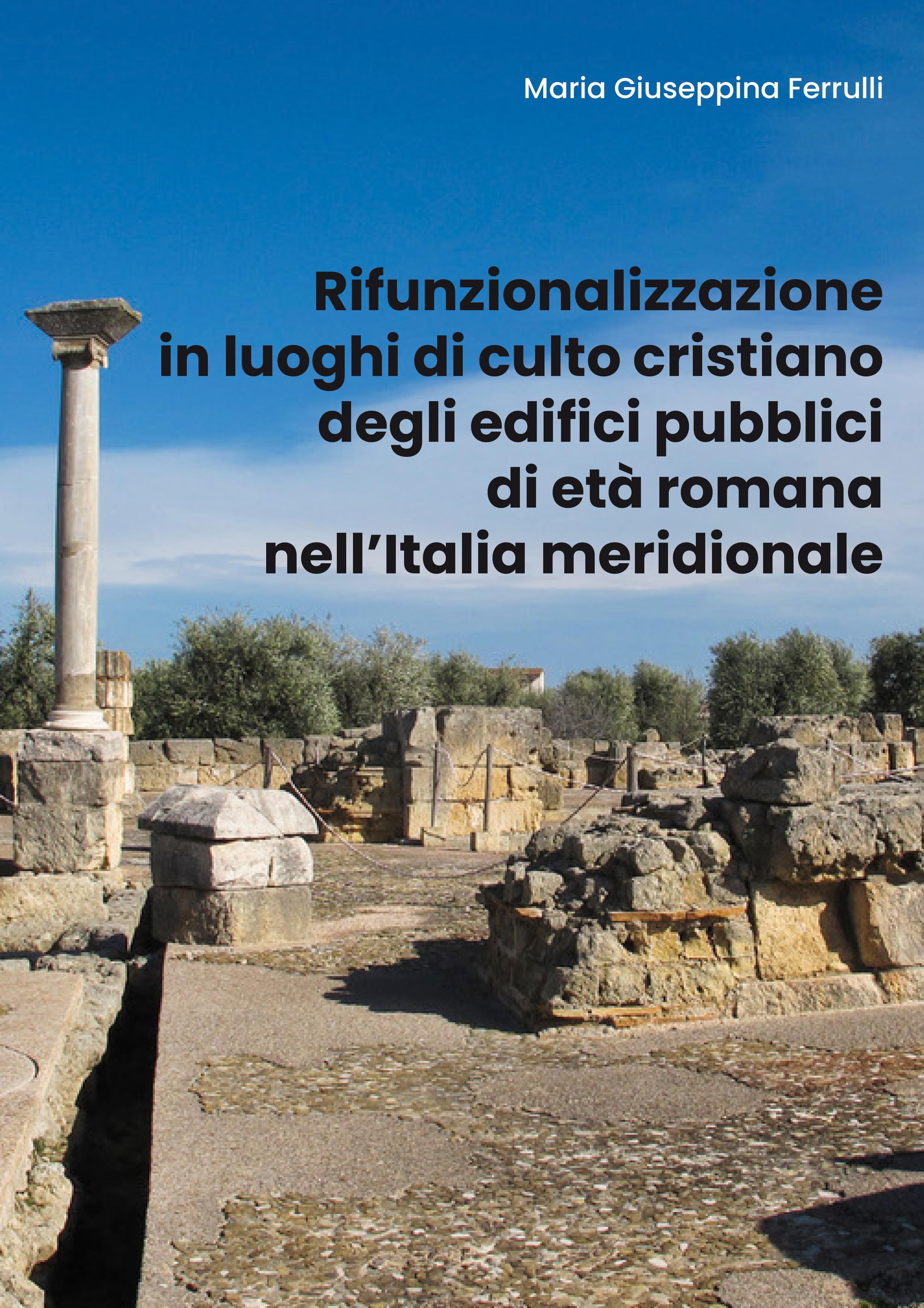 Rifunzionalizzazione in luoghi di culto cristiano degli edifici pubblici di età romana nell'Italia meridionale