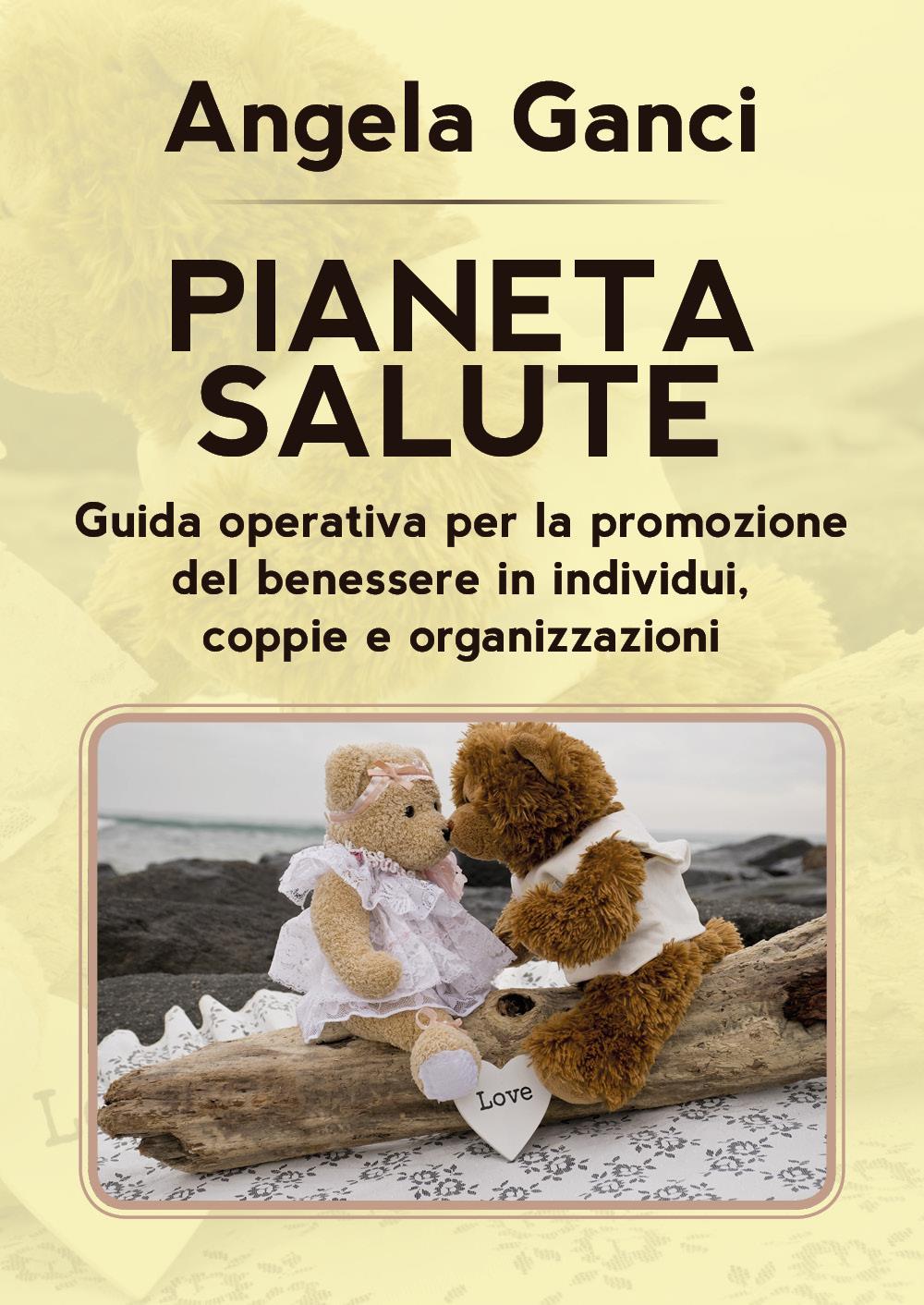 PIANETA SALUTE.  Guida operativa per la promozione del benessere in individui, coppie e organizzazioni