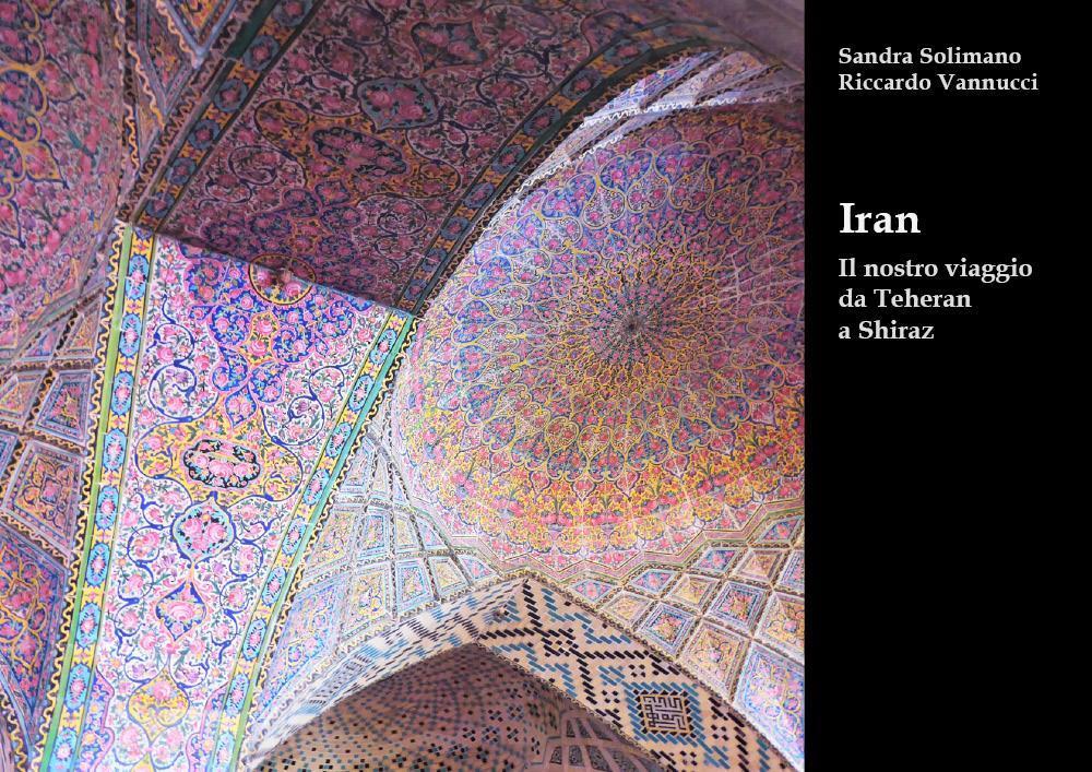 Iran. Il nostro viaggio da Teheran a Shiraz