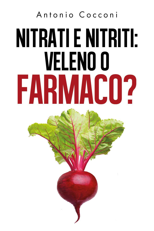 NITRATI E NITRITI: VELENO O FARMACO?