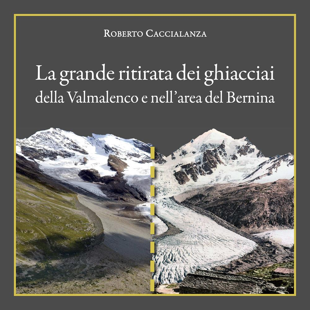 La grande ritirata dei ghiacciai della Valmalenco e nell'area del Bernina
