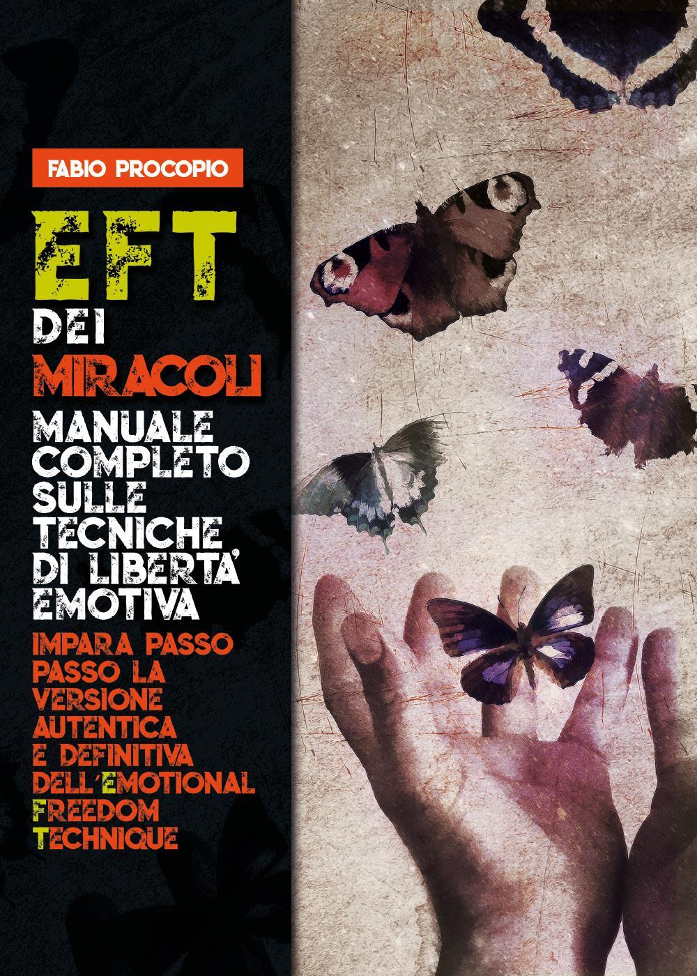 EFT dei miracoli: manuale completo sulle tecniche di libertà emotiva. Impara passo passo la versione autentica e definitiva dell'Emotional Freedom Technique