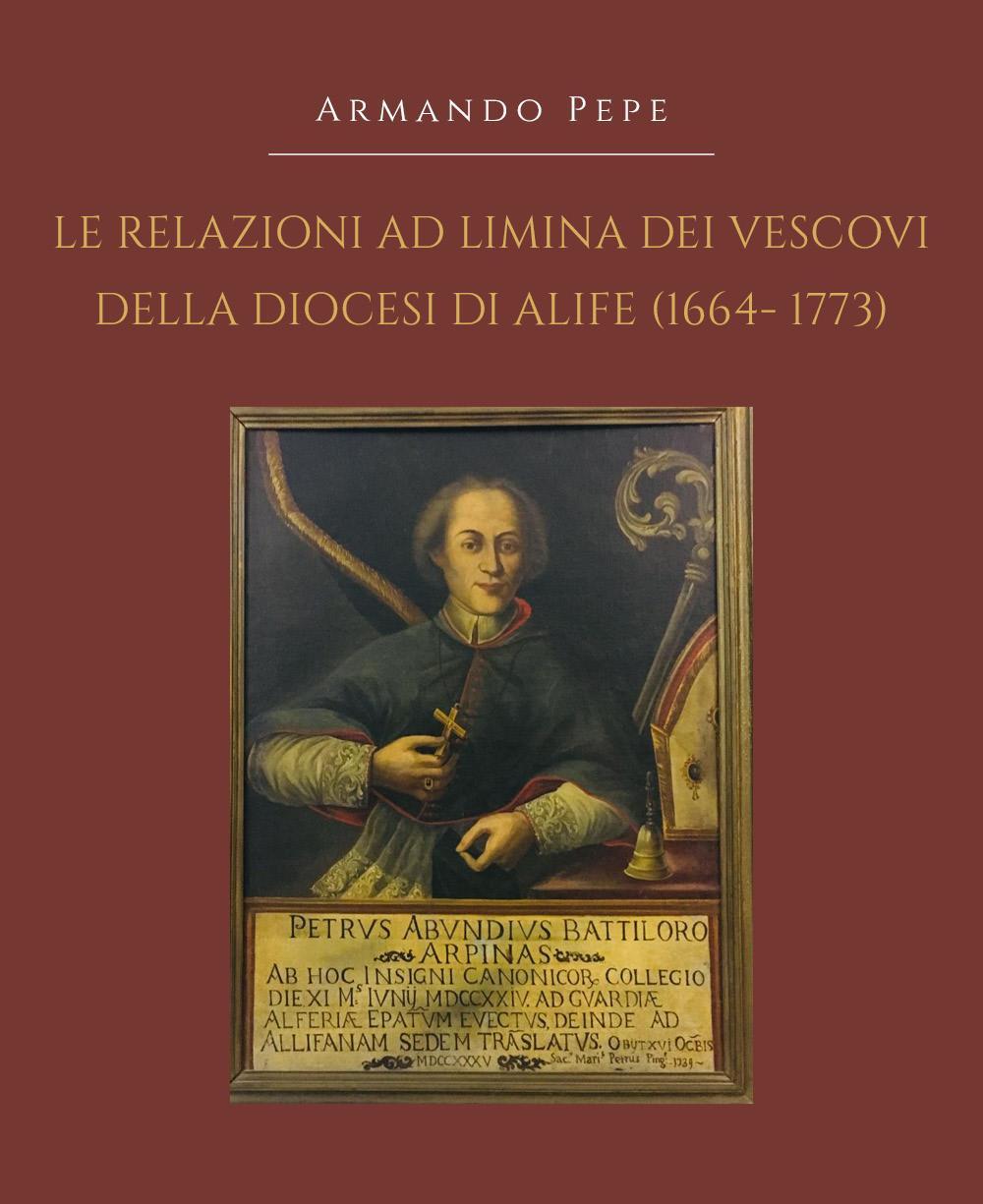 Le relazioni ad limina dei vescovi della diocesi di Alife (1664- 1773)