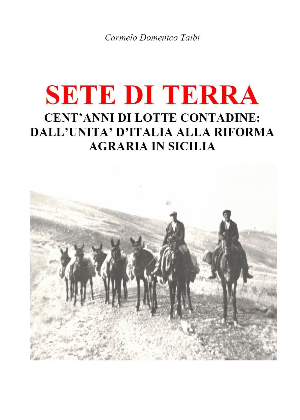 SETE DI TERRA CENT'ANNI DI LOTTE CONTADINE: DALL'UNITA' D'ITALIA ALLA RIFORMA AGRARIA IN SICILIA