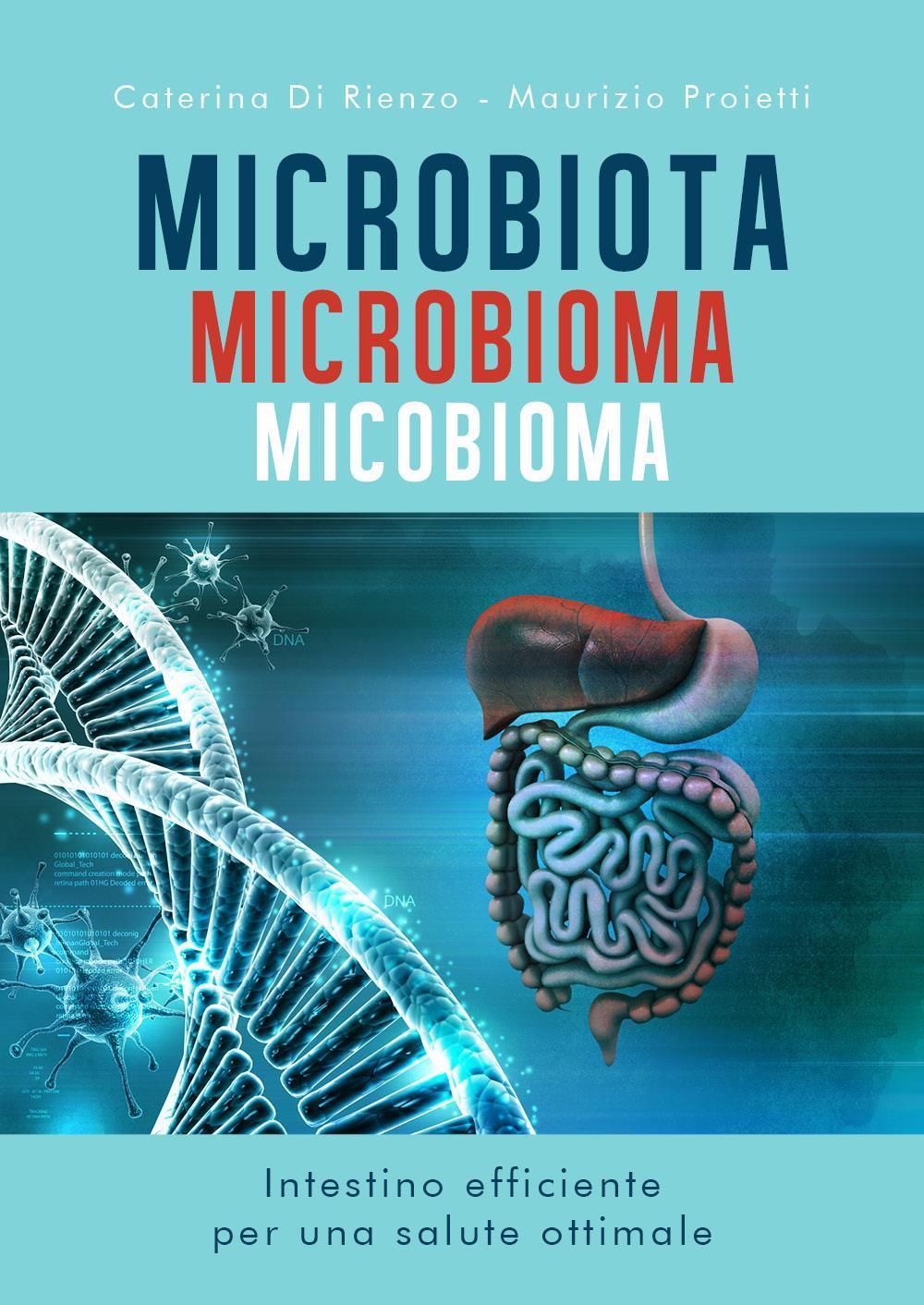 MICROBIOTA MICROBIOMA MICOBIOMA Intestino efficiente per una salute ottimale
