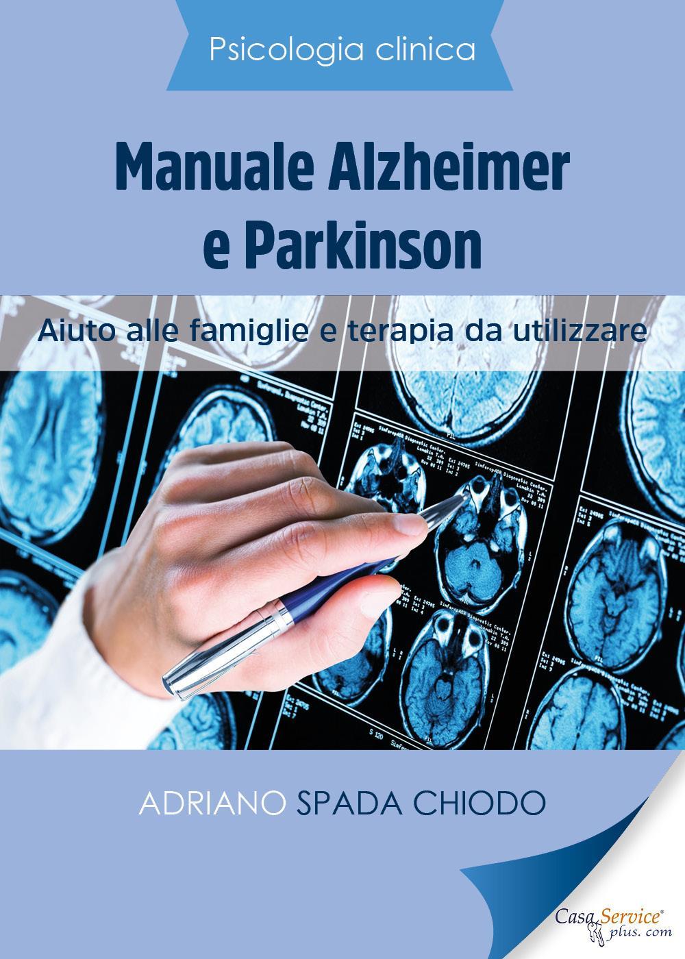 Psicologia Clinica - Manuale Alzheimer e Parkinson - Aiuto alle famiglie e terapia da utilizzare