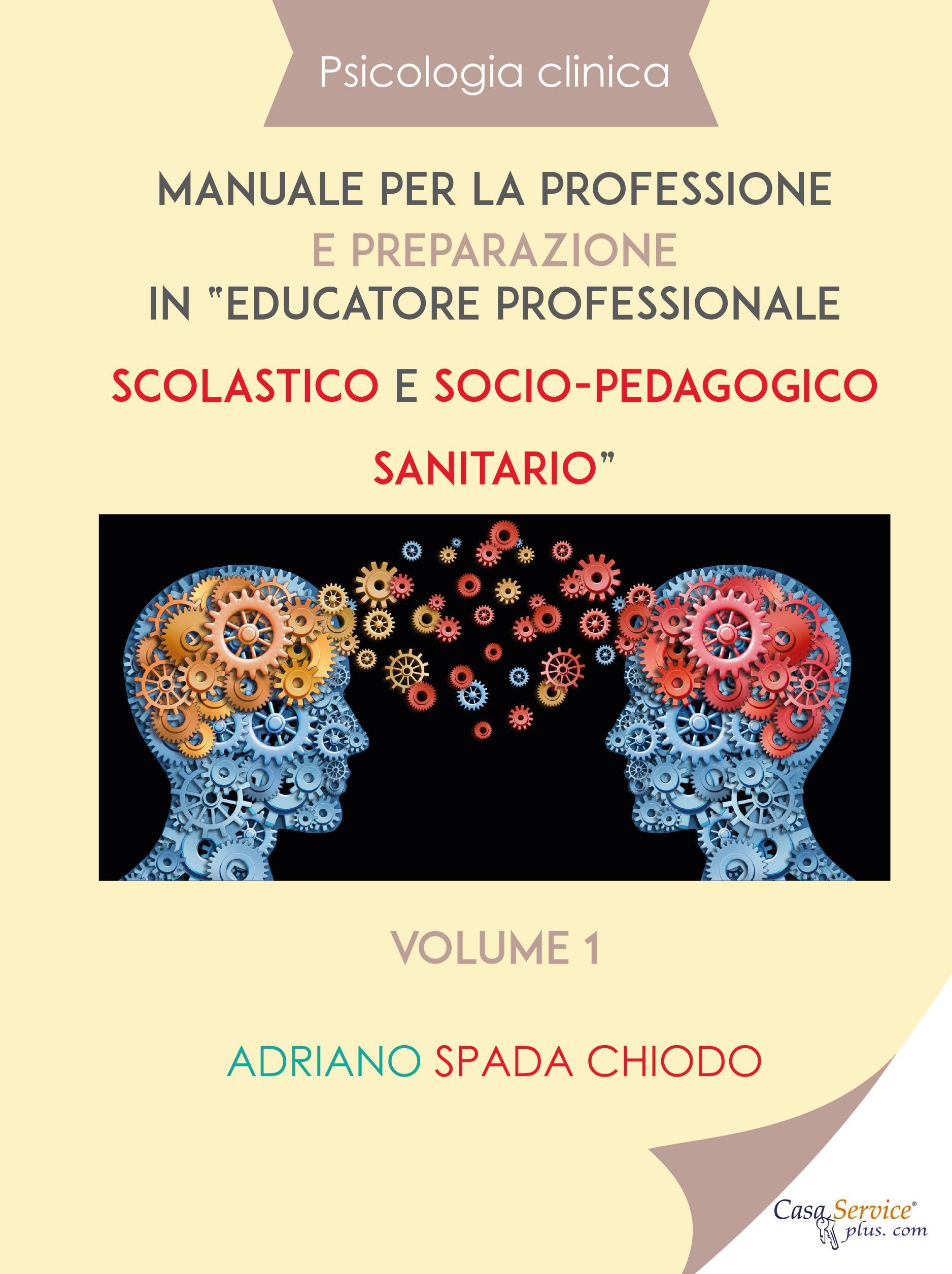 """Psicologia clinica - Manuale per la professione e preparazione in """"educatore professionale scolastico e socio-pedagogico sanitario"""" – Volume I"""