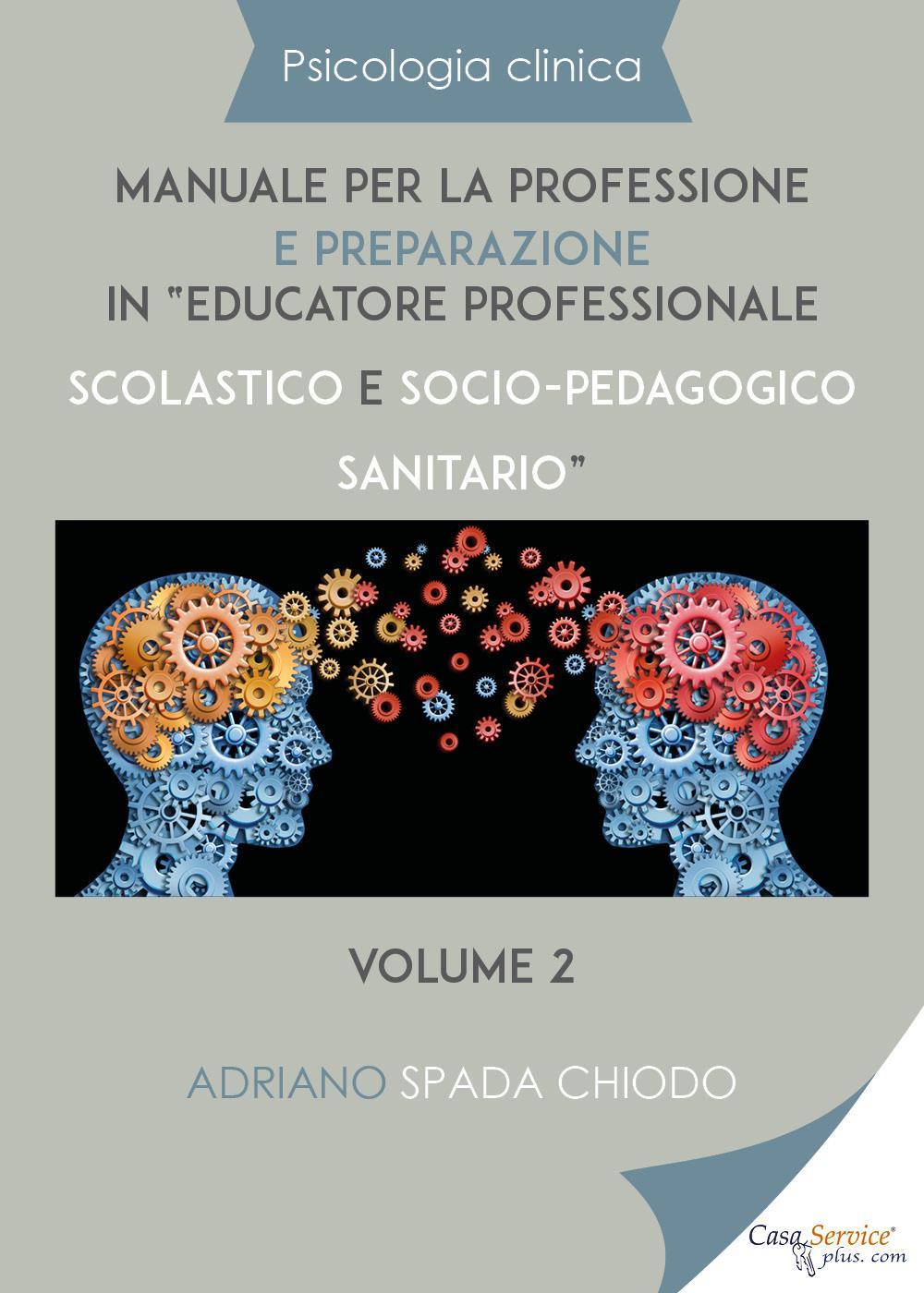 """Psicologia clinica - Manuale per la professione e preparazione in """"educatore professionale scolastico e socio-pedagogico sanitario"""" – Volume II"""
