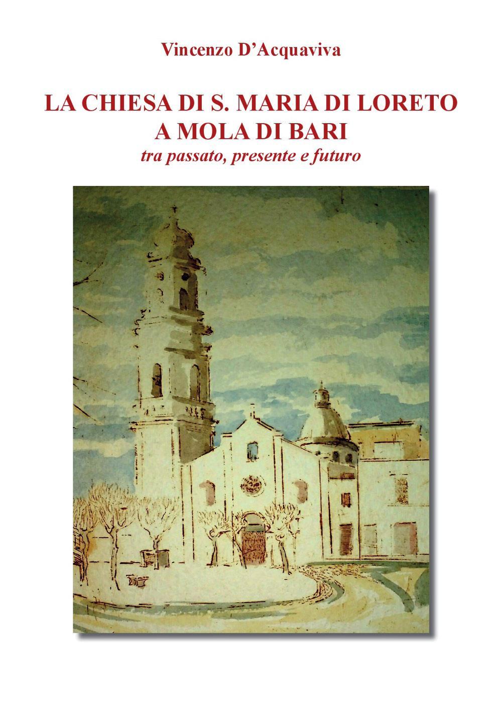 La Chiesa di Santa Maria di Loreto a Mola di Bari tra passato presente e futuro