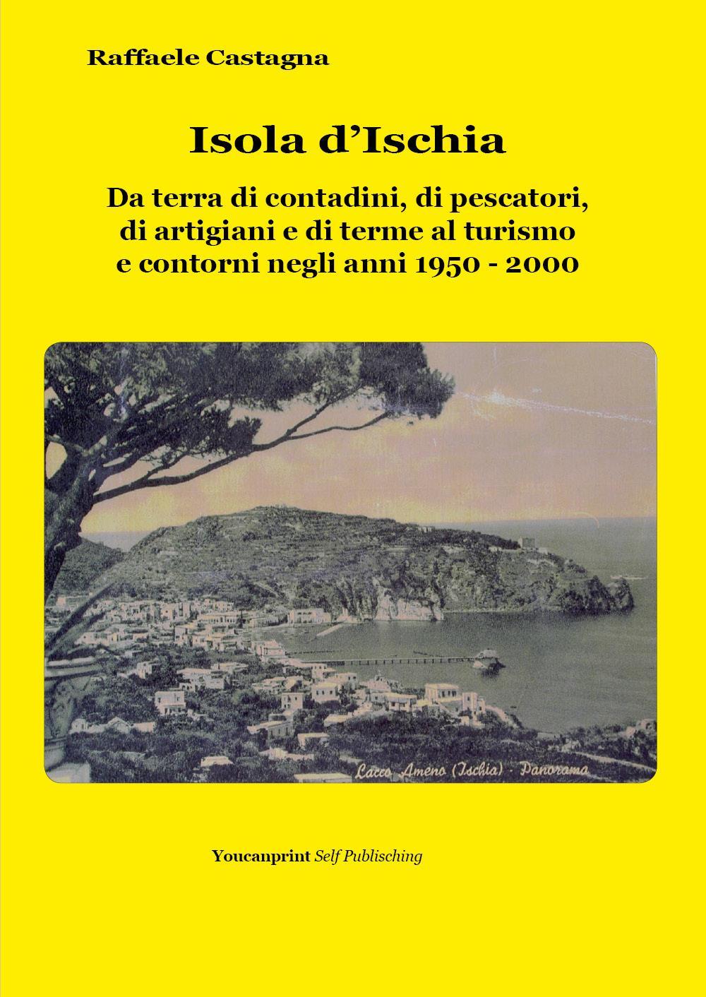 Isola d'Ischia - Da terra di contadini, di pescatori, di artigiani e di terme al turismo e contorni negli anni 1950-2000