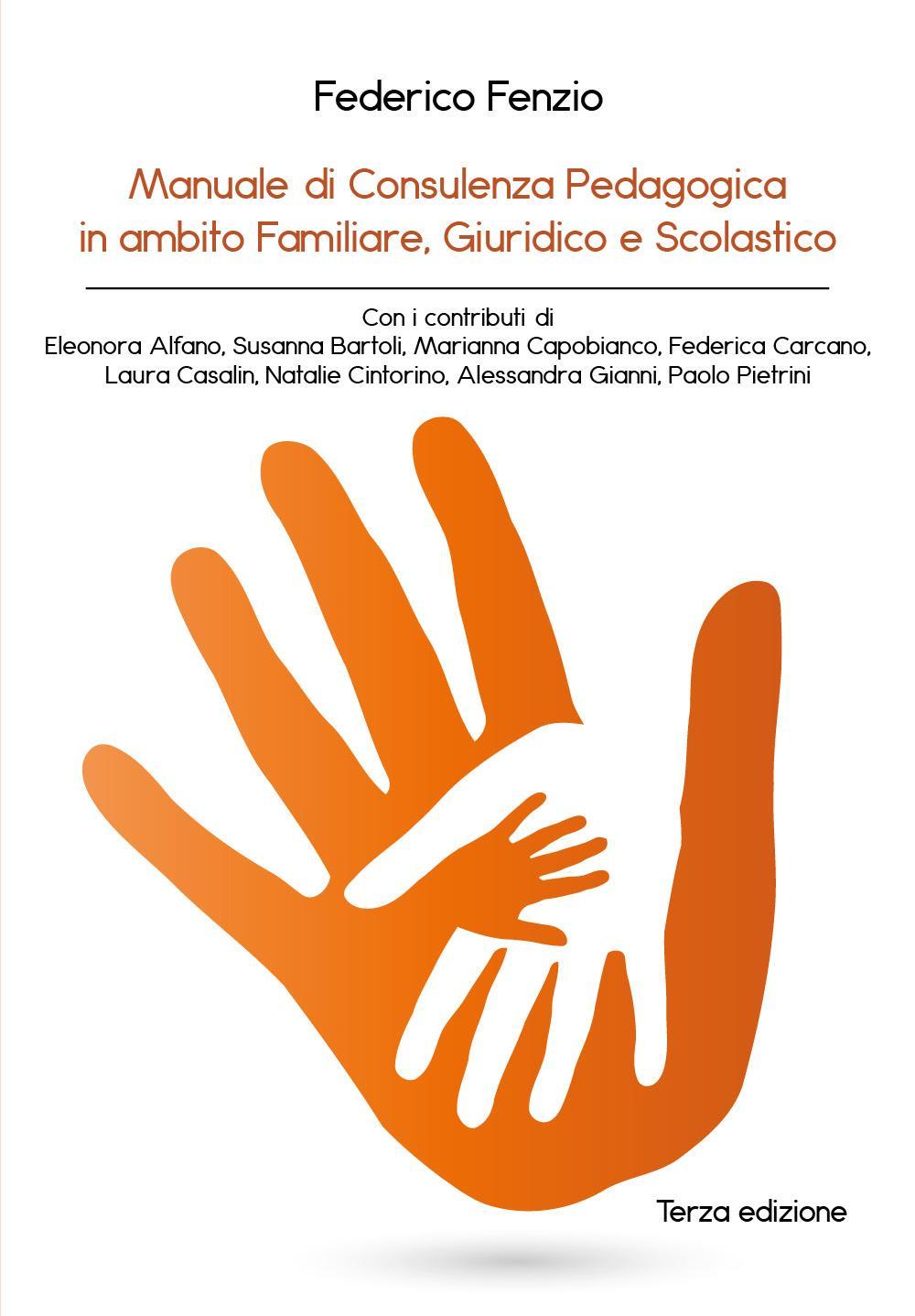 Manuale di Consulenza Pedagogica in ambito Familiare, Giuridico e Scolastico. Terza edizione
