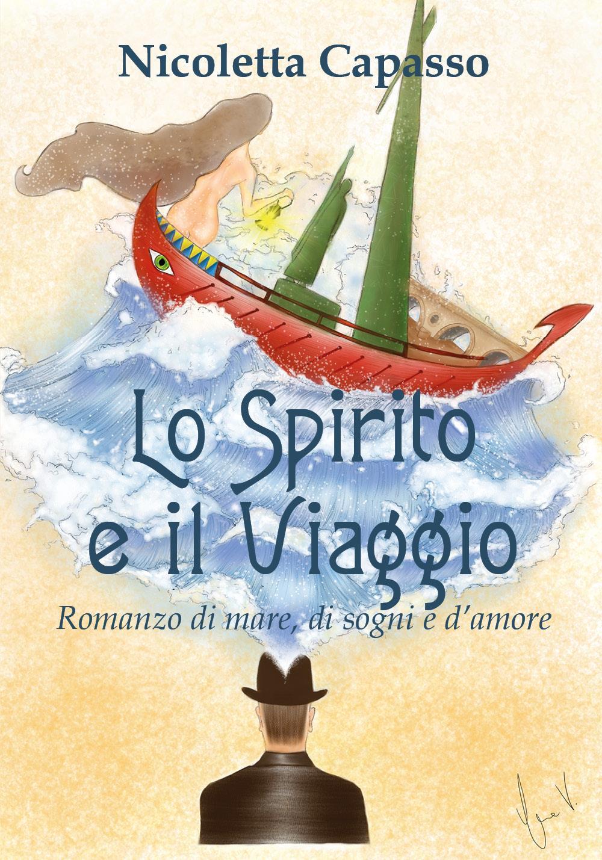 Lo Spirito e il Viaggio. Romanzo di mare, di sogni e d'amore