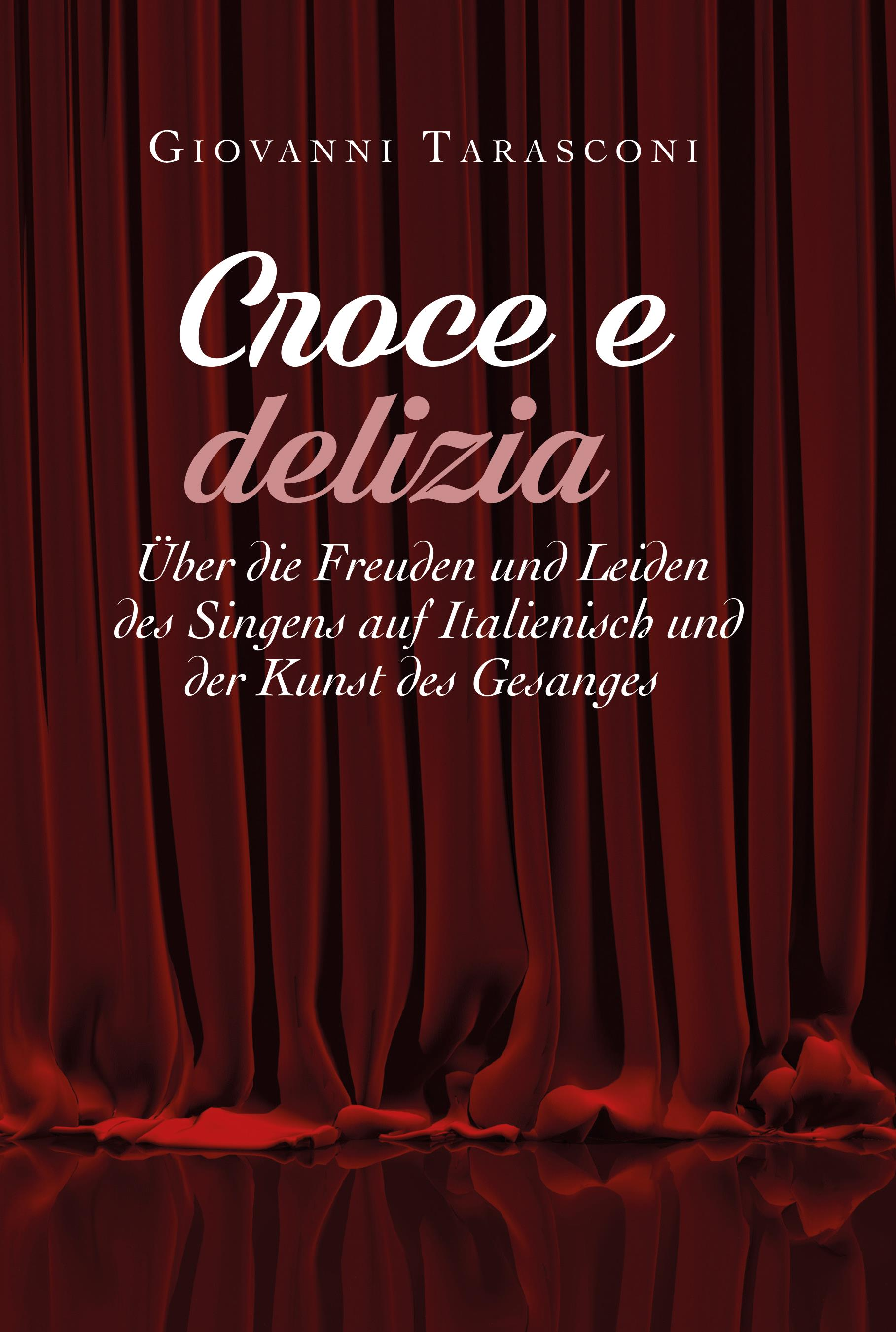 CROCE E DELIZIA: über die Freude und Leiden des Singens auf Italienisch und der Kunst des Gesanges