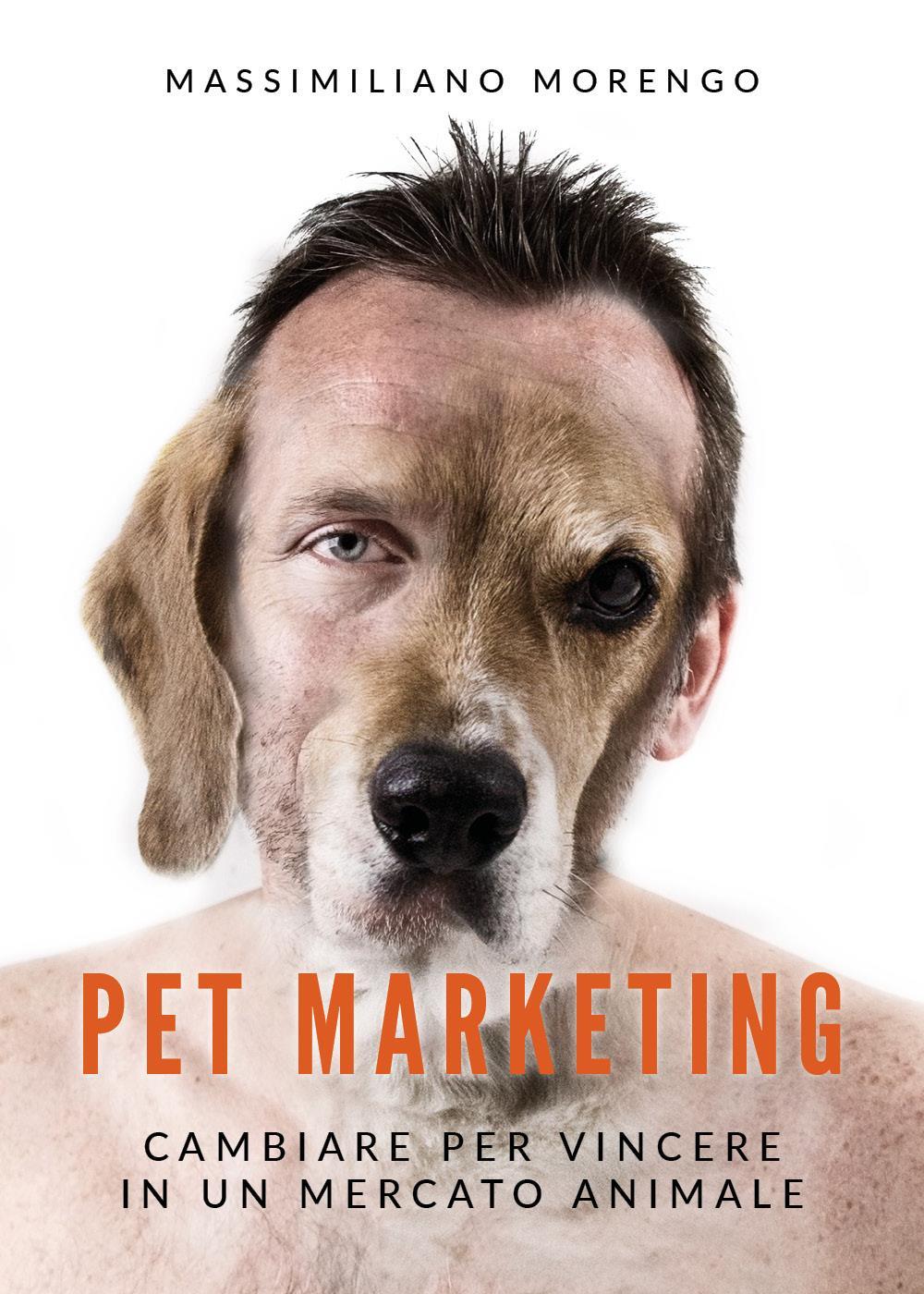 Pet Marketing. Cambiare per vincere in un mercato animale