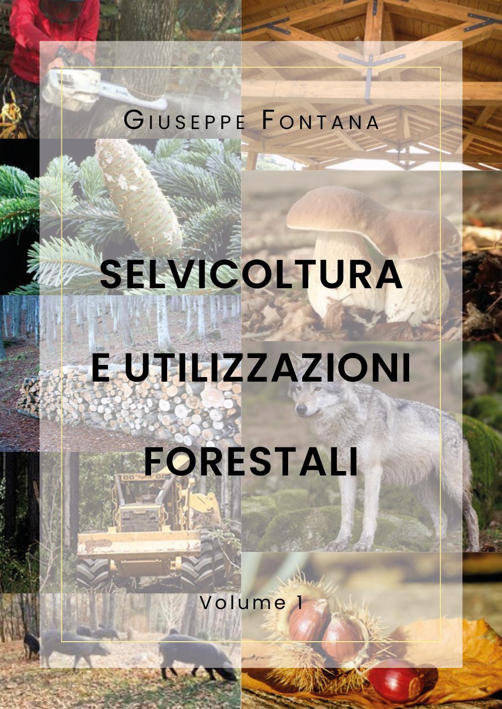 Selvicoltura e Utilizzazioni Forestali. Volume 1