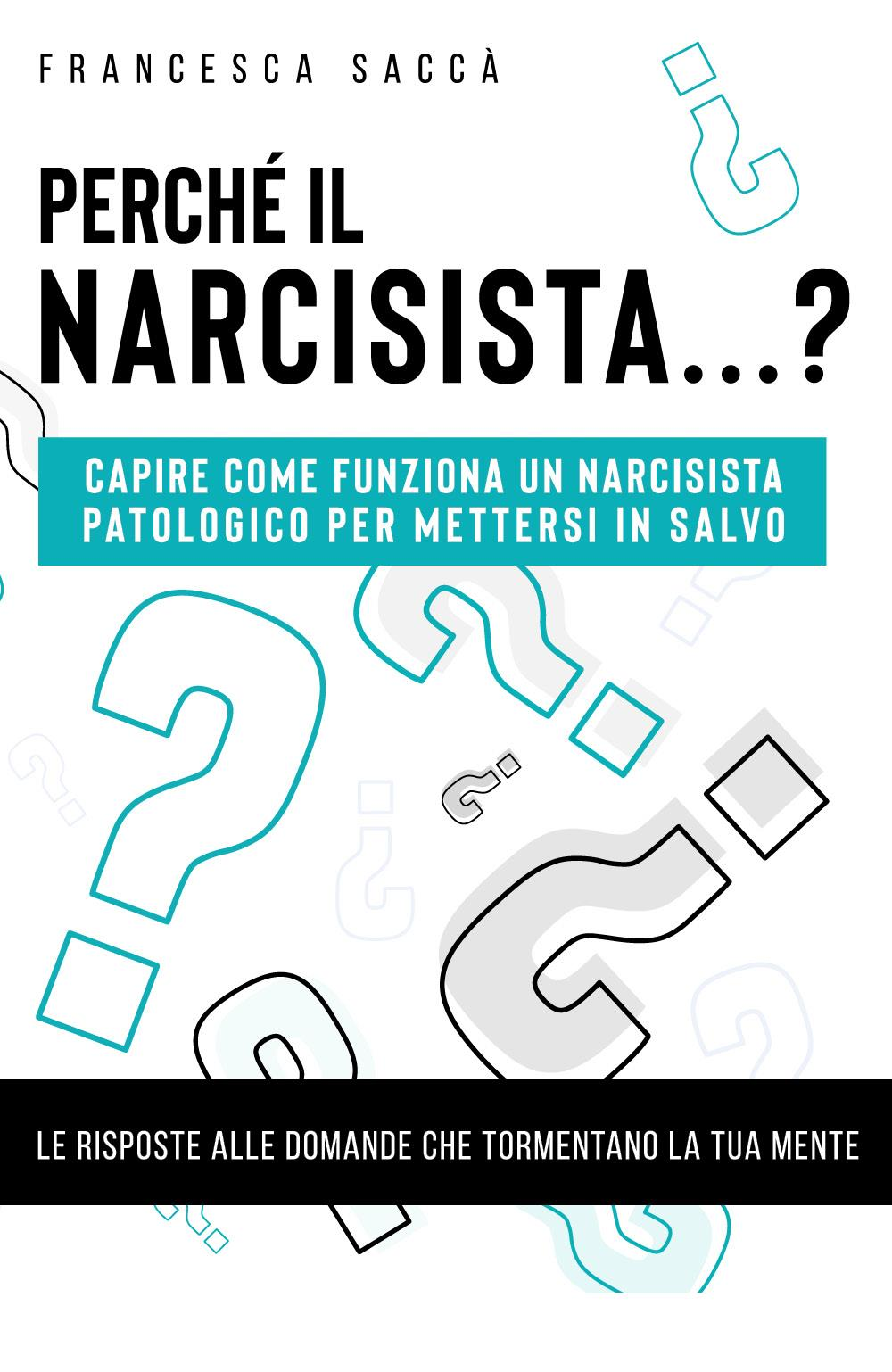 Perché il narcisista…? Capire come funziona un narcisista patologico per mettersi in salvo
