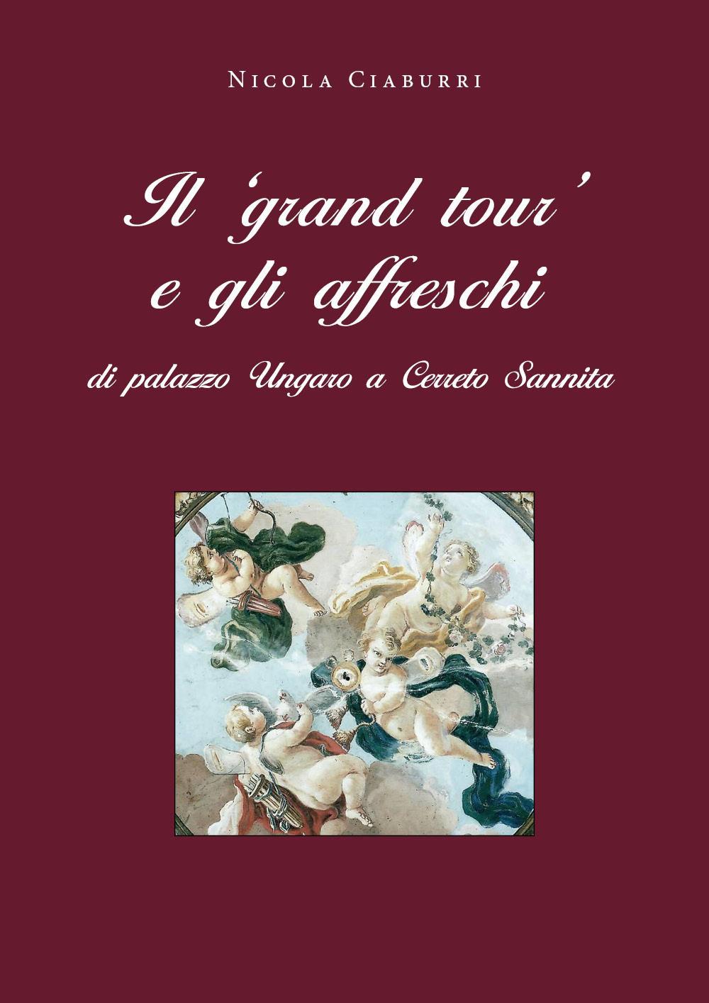 Il 'grand tour' e gli affreschi di palazzo Ungaro a Cerreto Sannita