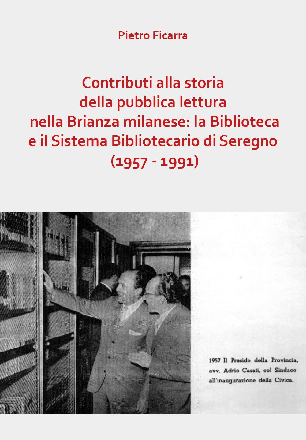 Contributi alla storia della pubblica lettura nella Brianza milanese: la Biblioteca e il Sistema Bibliotecario di Seregno (1957 - 1991)
