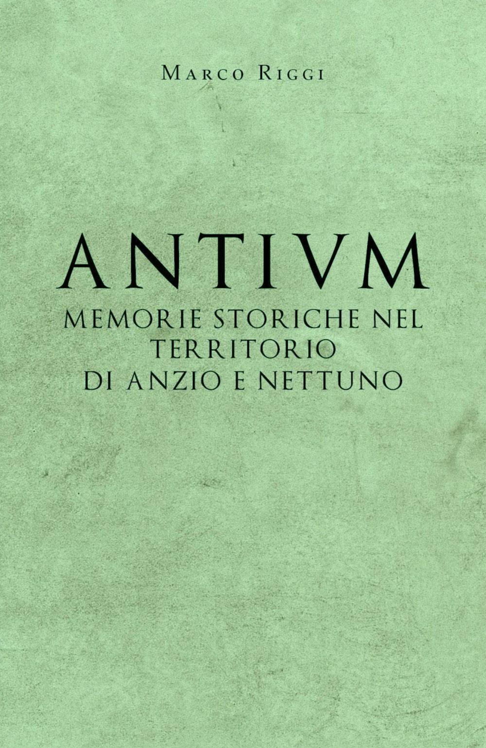 Antium: memorie storiche nel territorio di Anzio e Nettuno