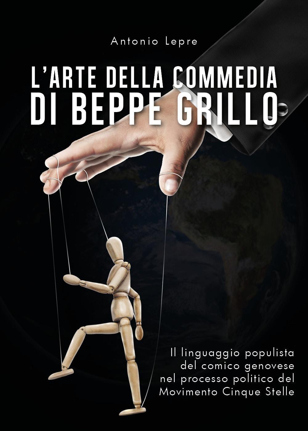 L'arte della commedia di Beppe Grillo - Il linguaggio populista del comico genovese nel processo politico del Movimento Cinque Stelle