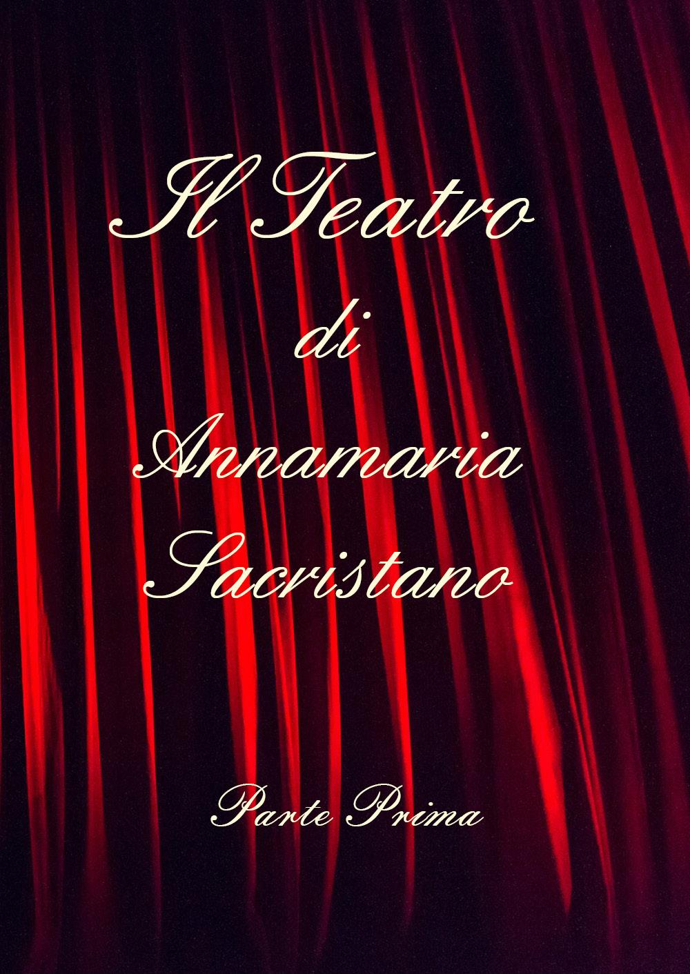Il teatro di Annamaria Sacristano - Parte prima