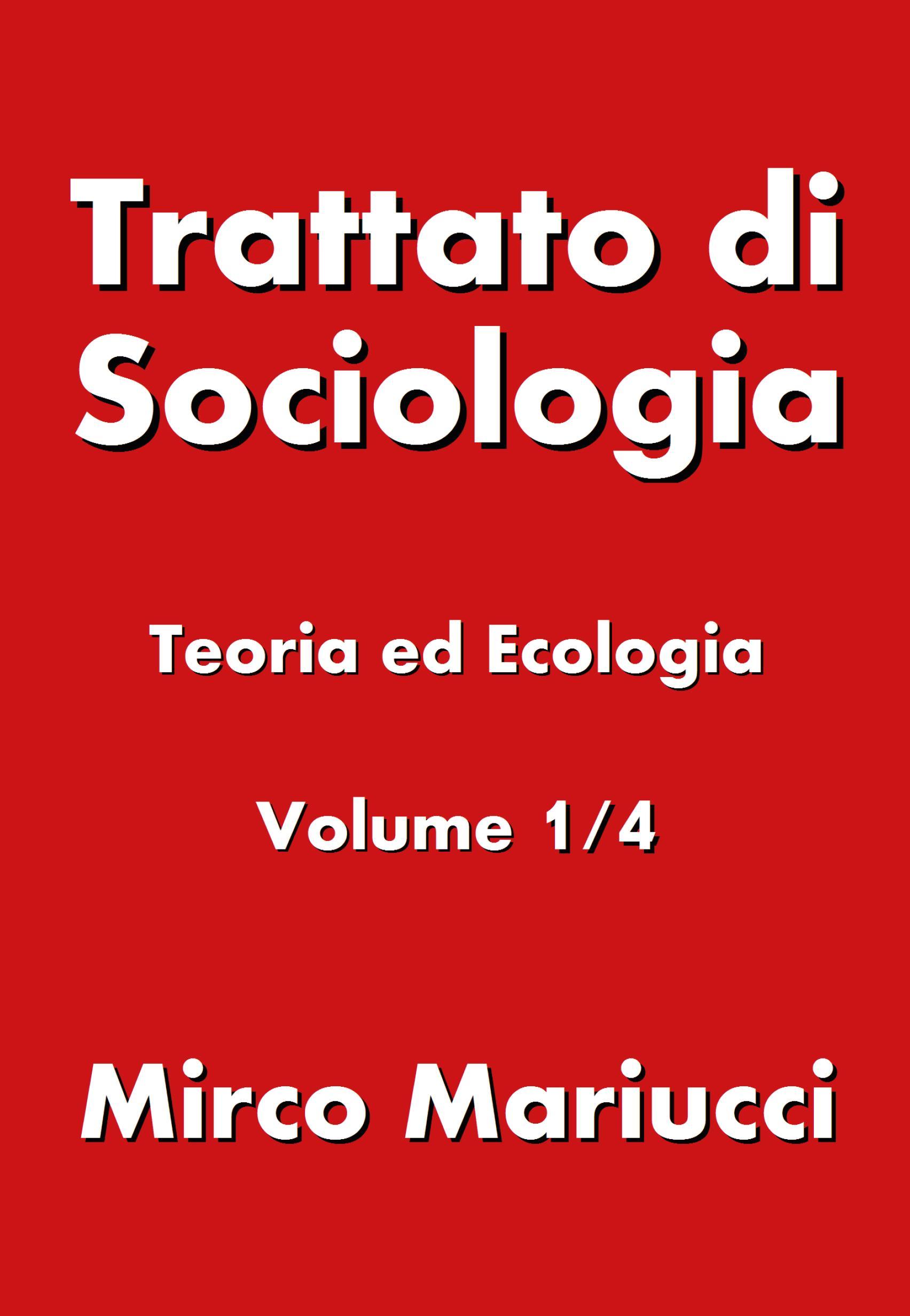 Trattato di Sociologia: Teoria ed Ecologia. Volume 1/4