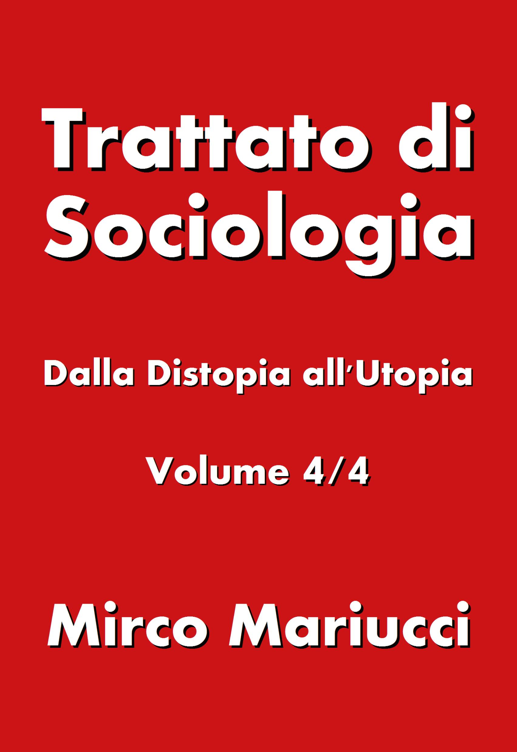 Trattato di Sociologia: dalla Distopia all'Utopia. Volume 4/4